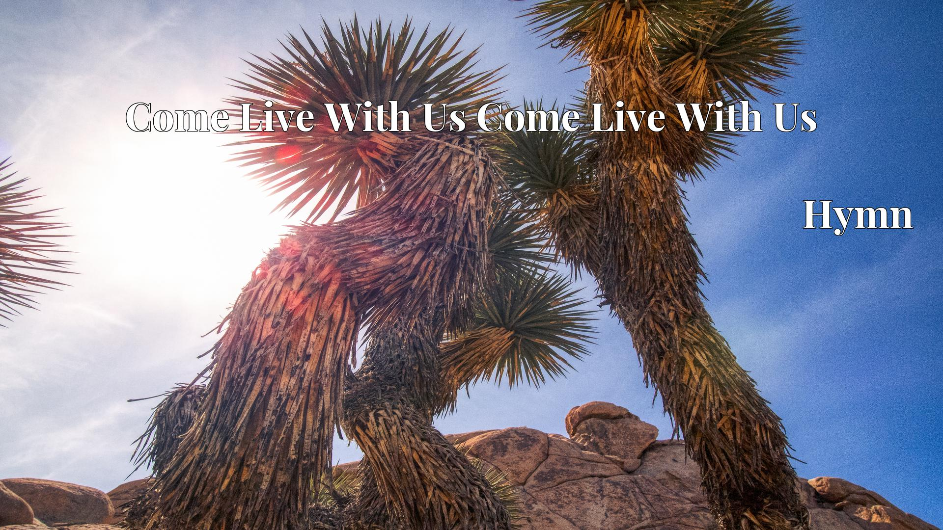 Come Live With Us Come Live With Us Hymn Lyric