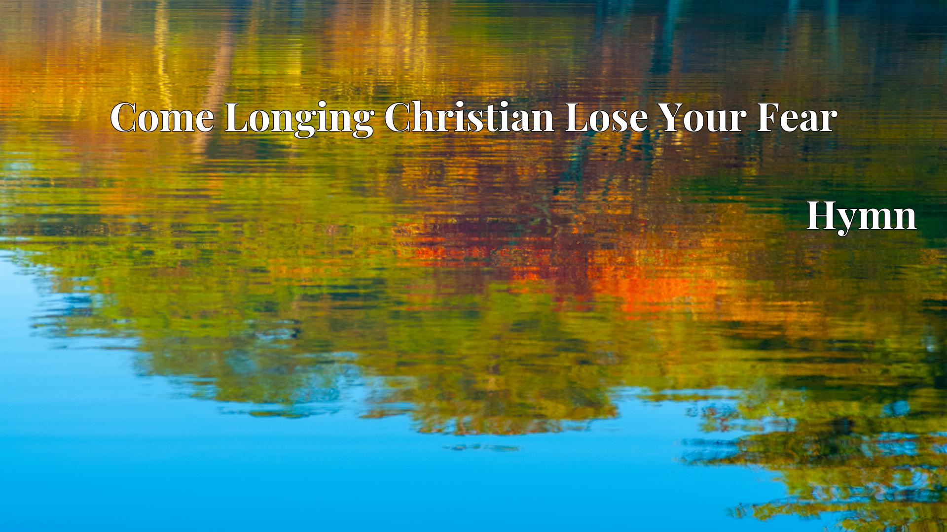 Come Longing Christian Lose Your Fear Hymn Lyric