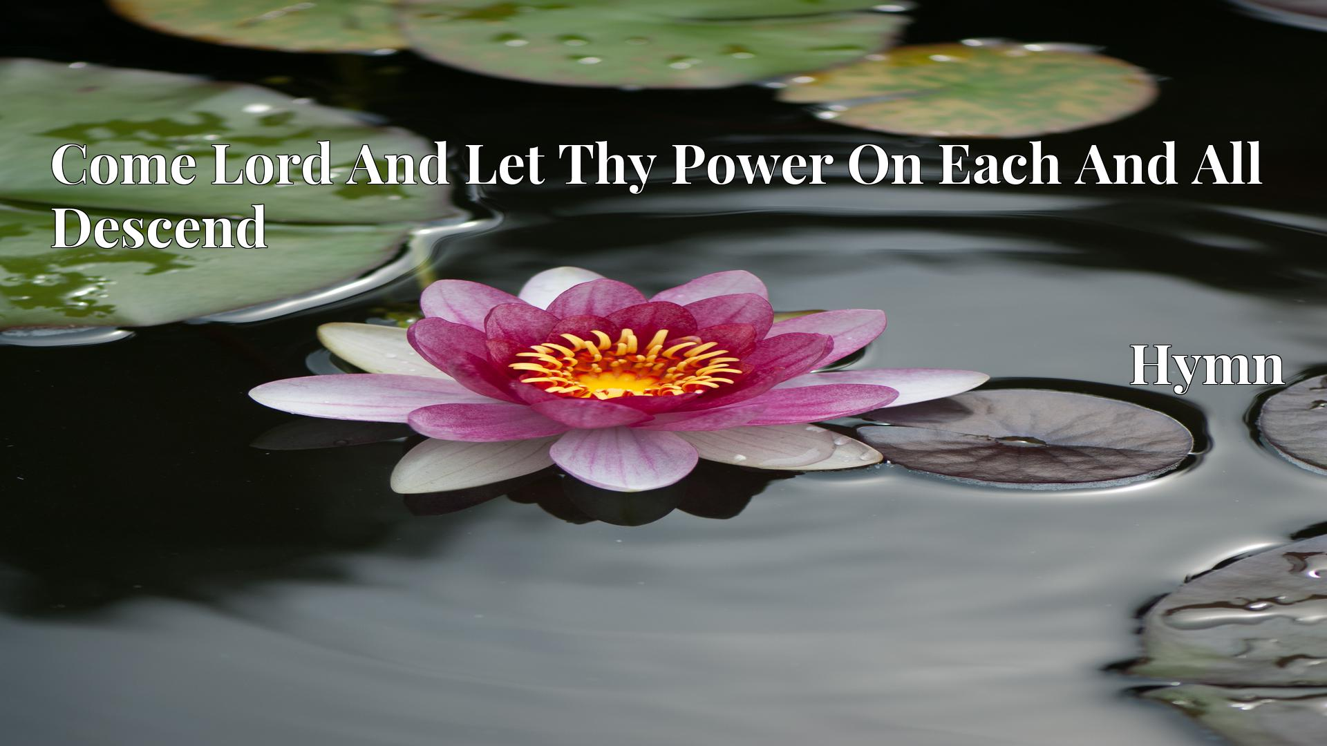 Come Lord And Let Thy Power On Each And All Descend Hymn Lyric