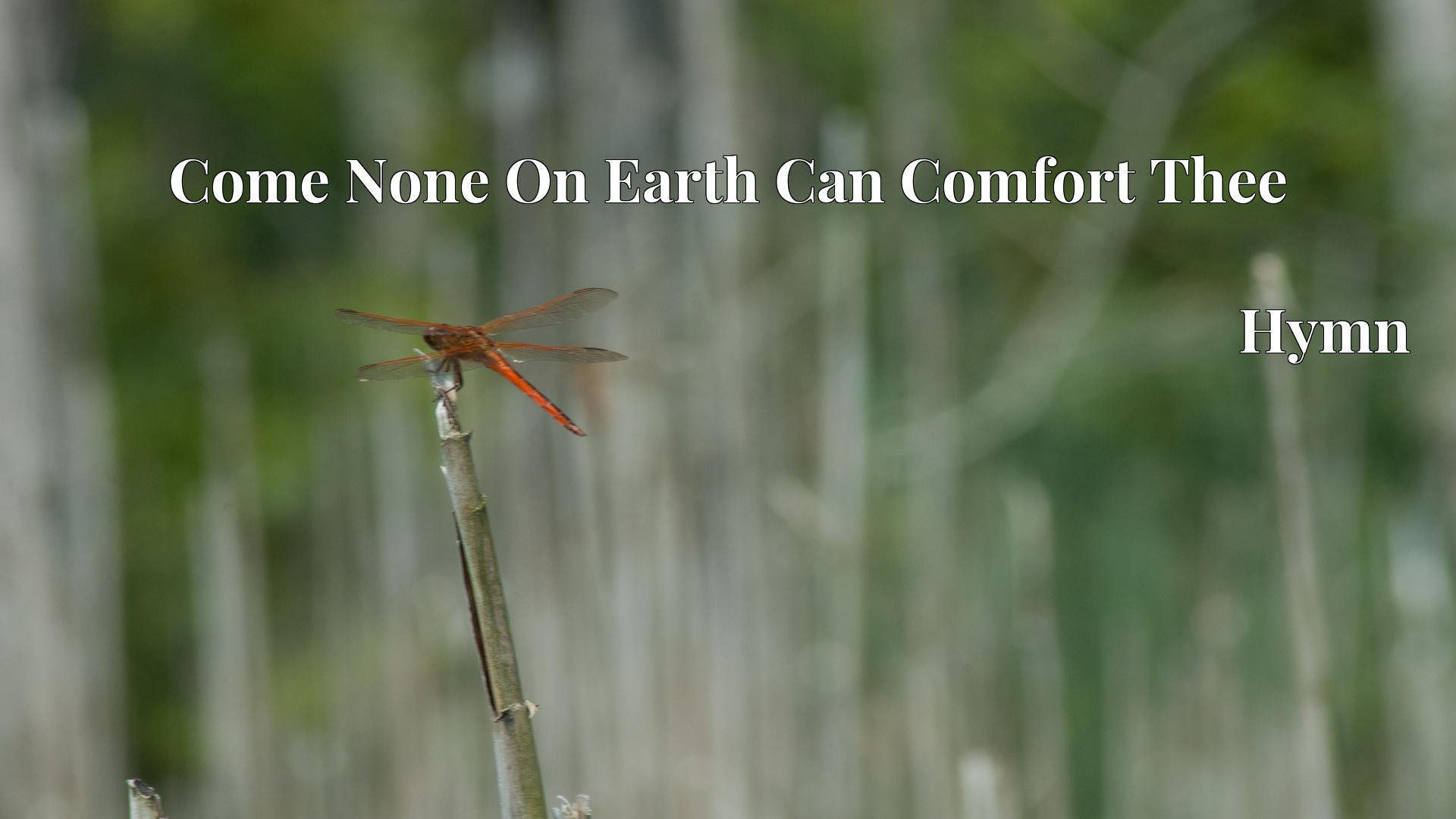 Come None On Earth Can Comfort Thee Hymn Lyric