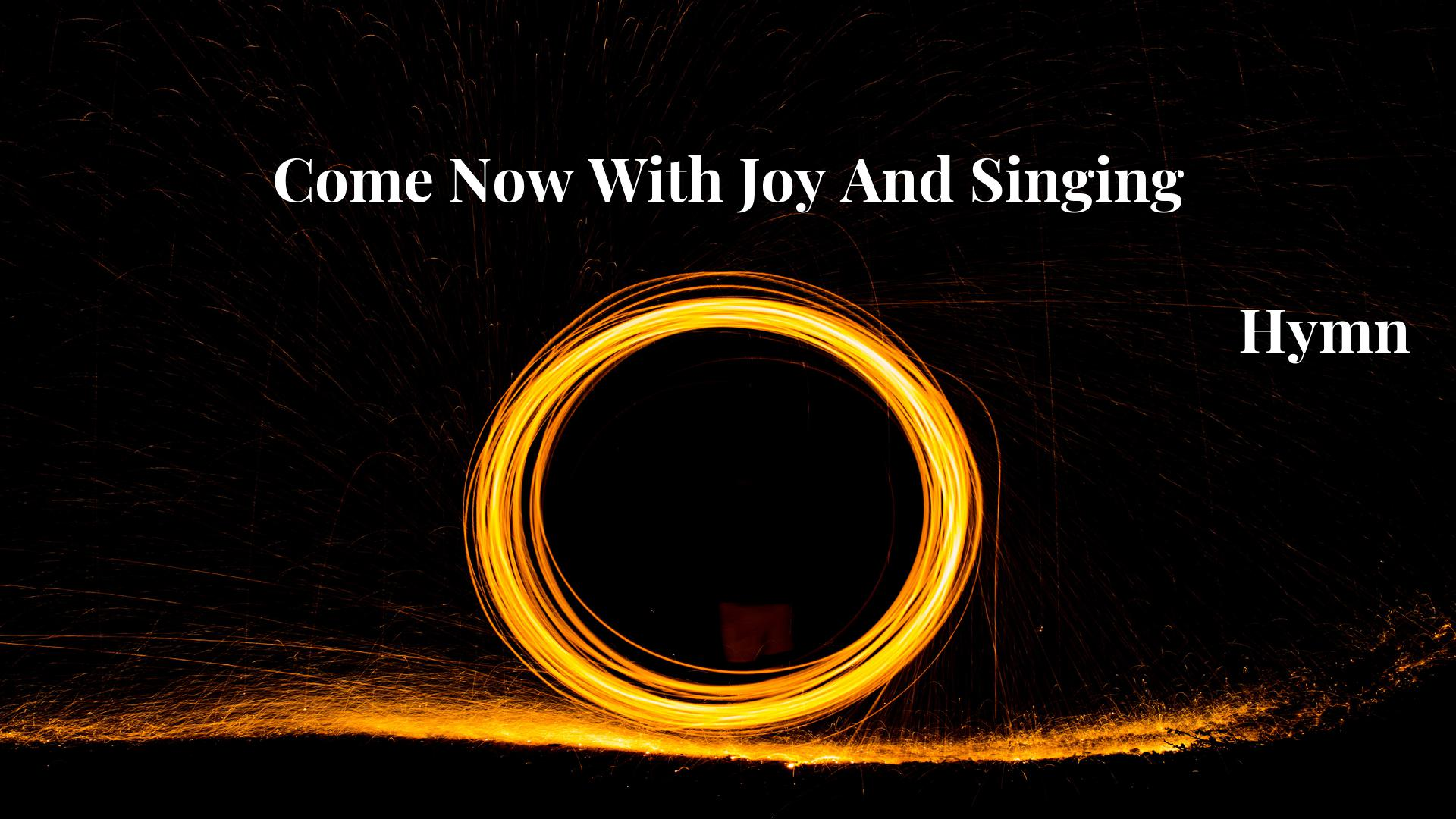Come Now With Joy And Singing - Hymn