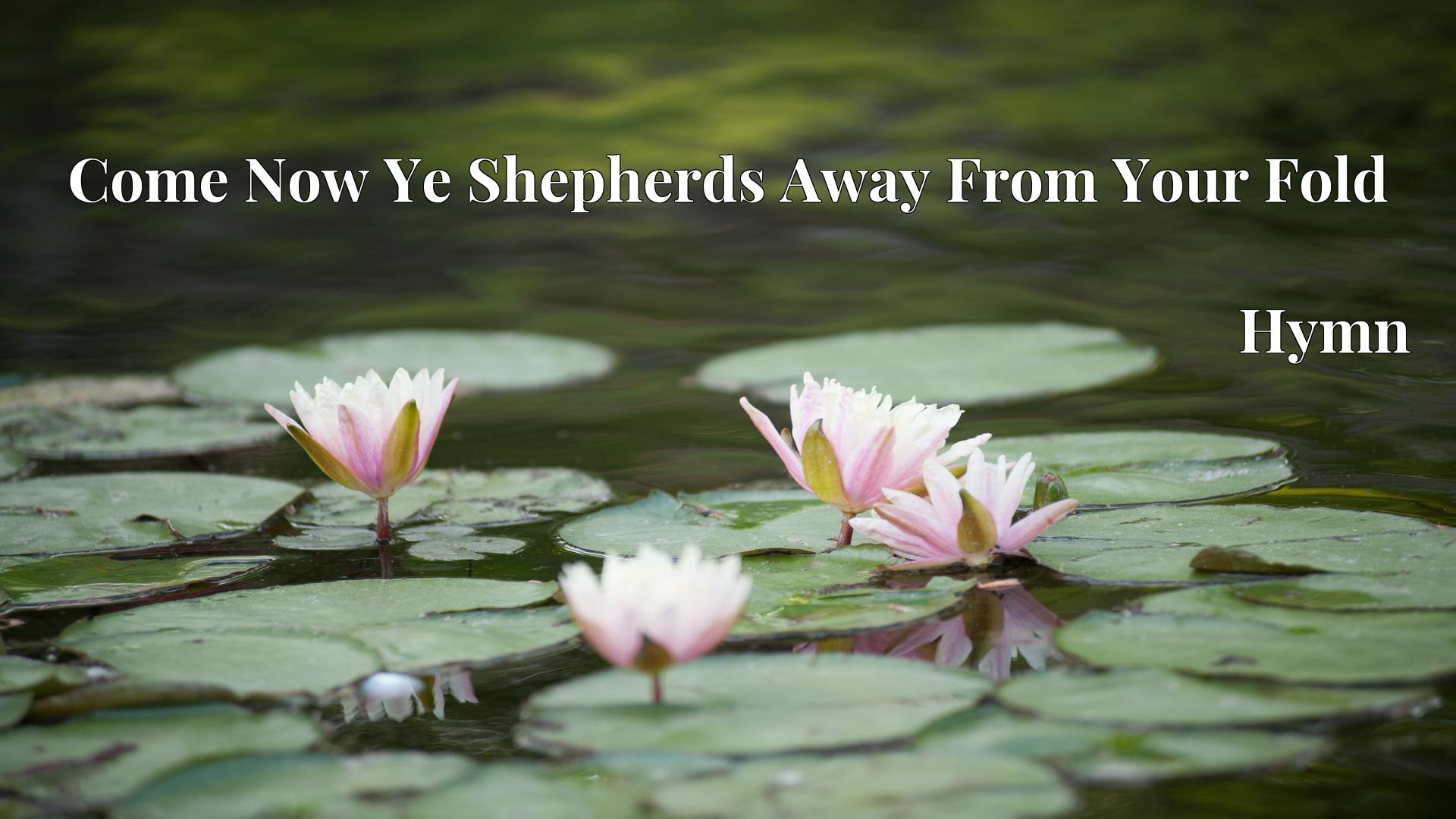Come Now Ye Shepherds Away From Your Fold - Hymn