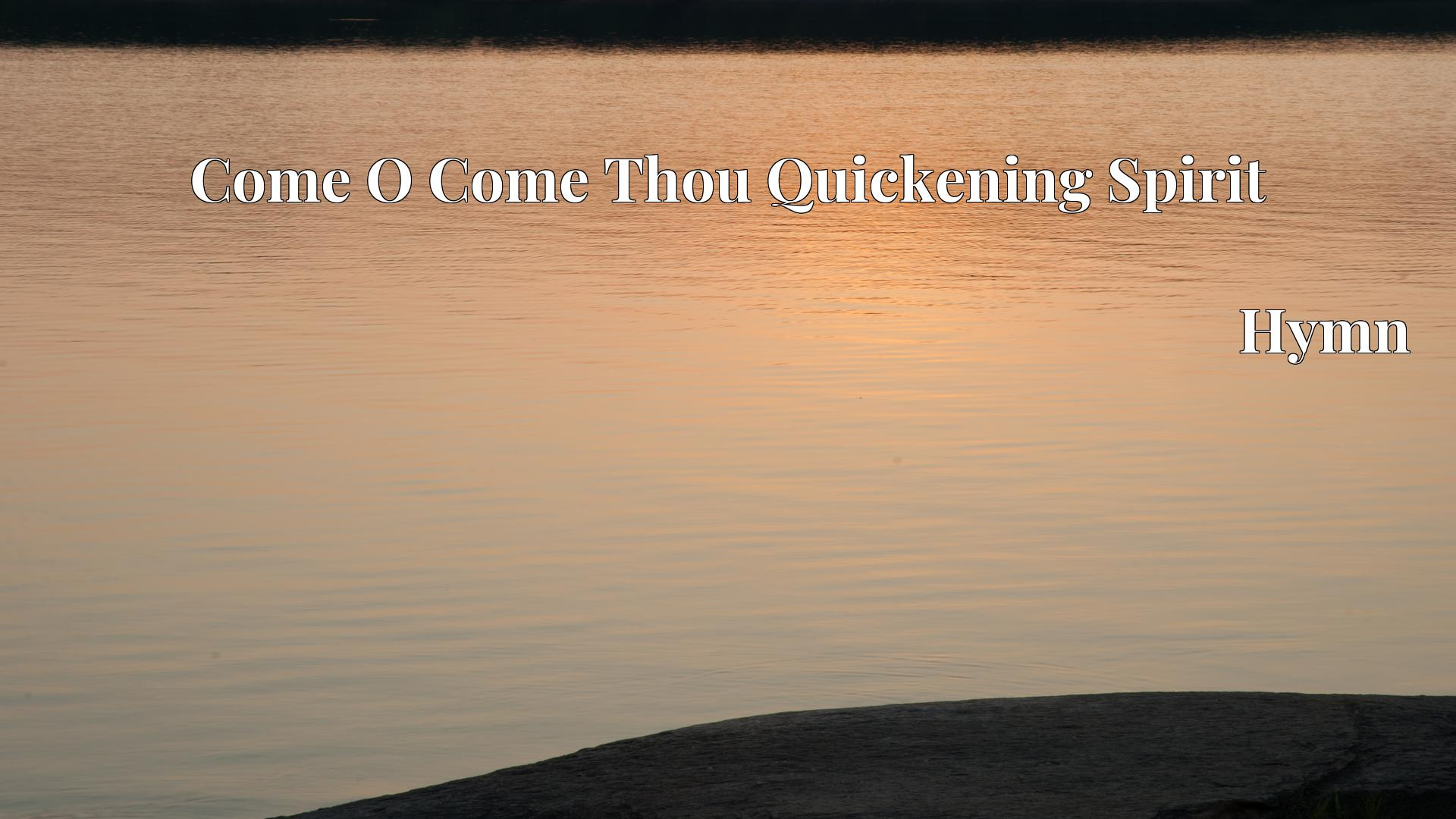 Come O Come Thou Quickening Spirit - Hymn