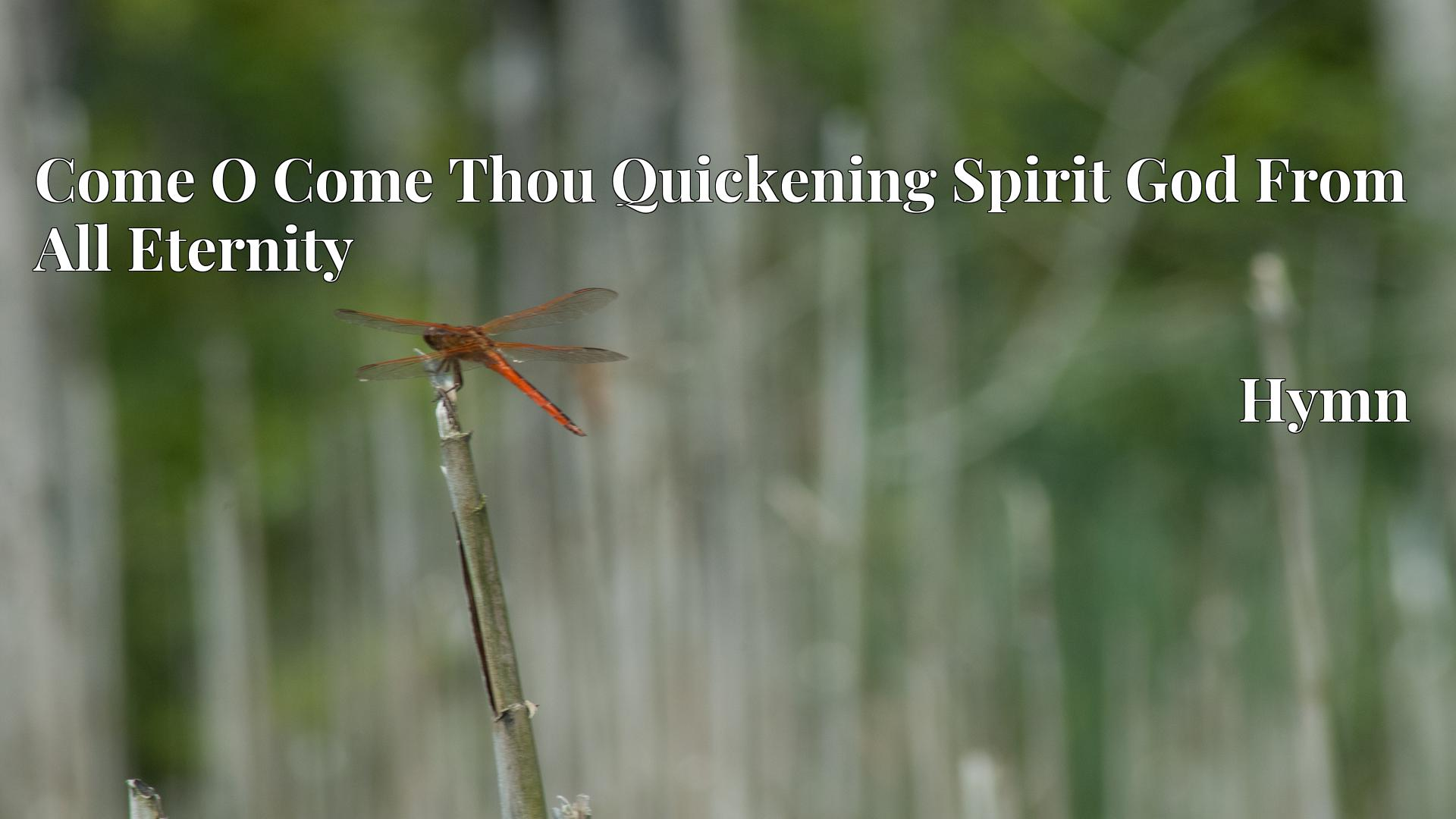 Come O Come Thou Quickening Spirit God From All Eternity - Hymn