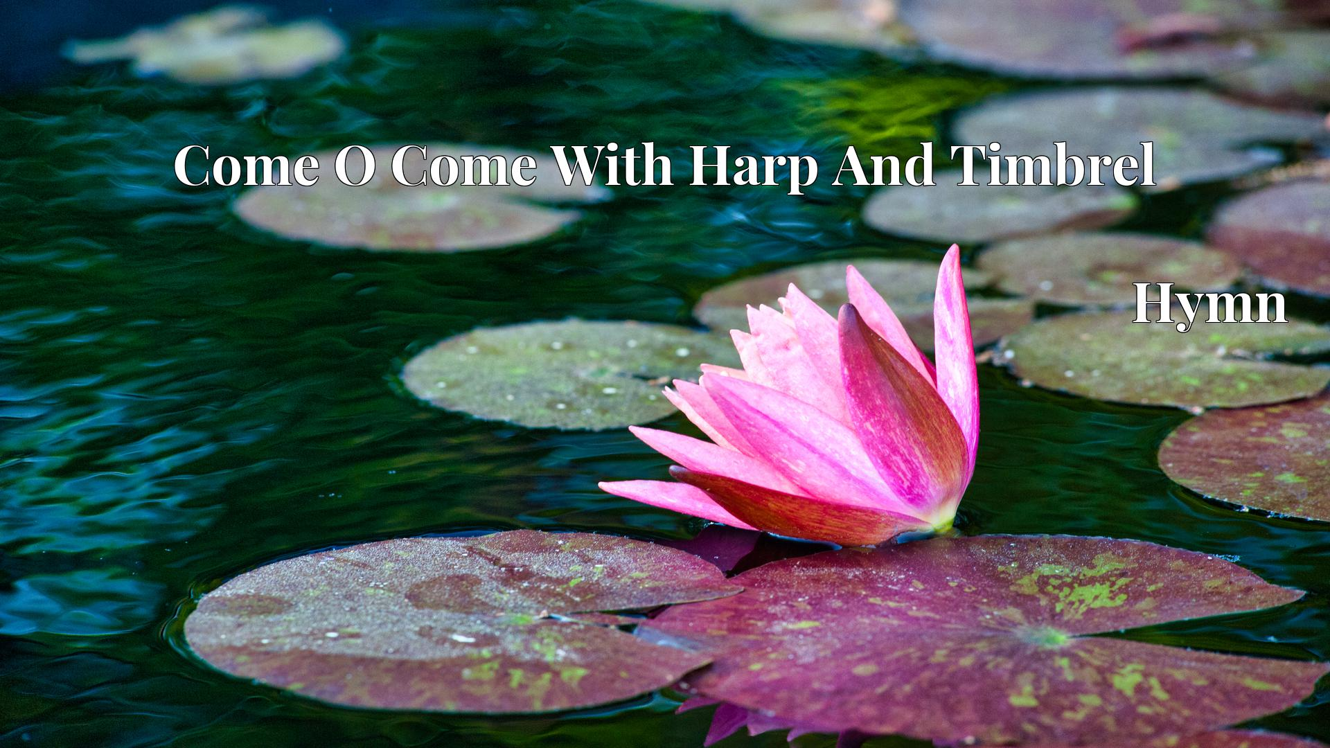 Come O Come With Harp And Timbrel Hymn Lyric