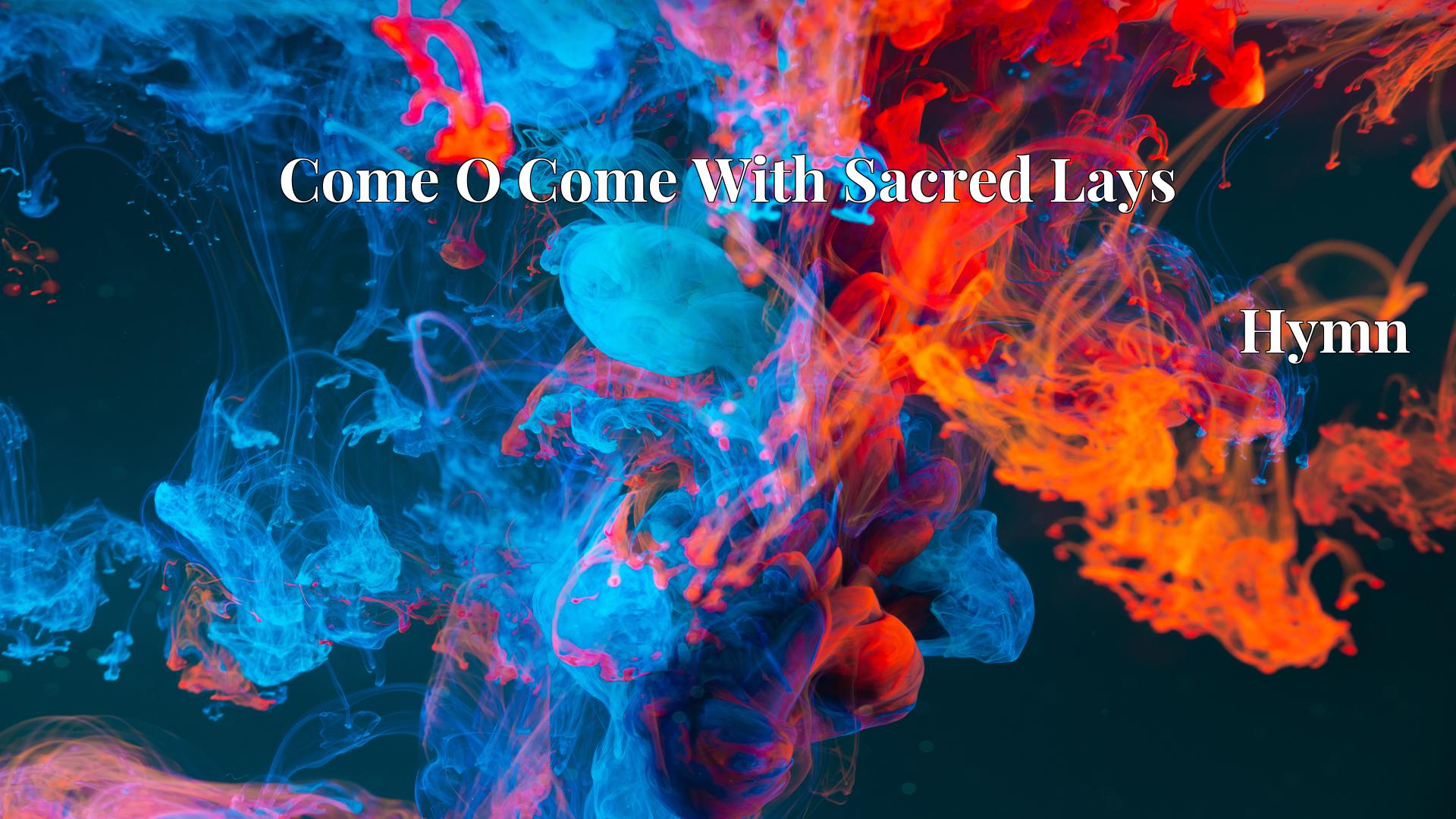 Come O Come With Sacred Lays - Hymn