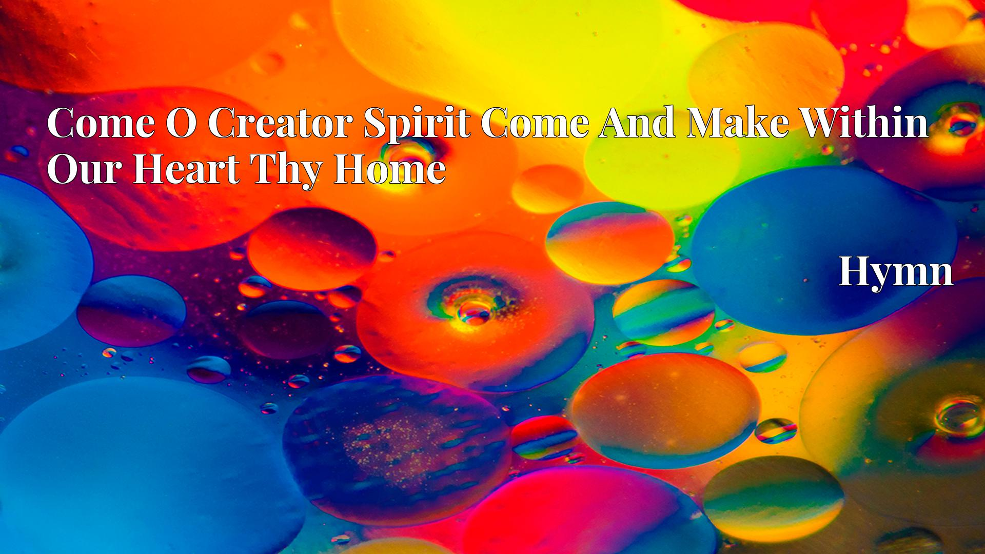 Come O Creator Spirit Come And Make Within Our Heart Thy Home Hymn Lyric