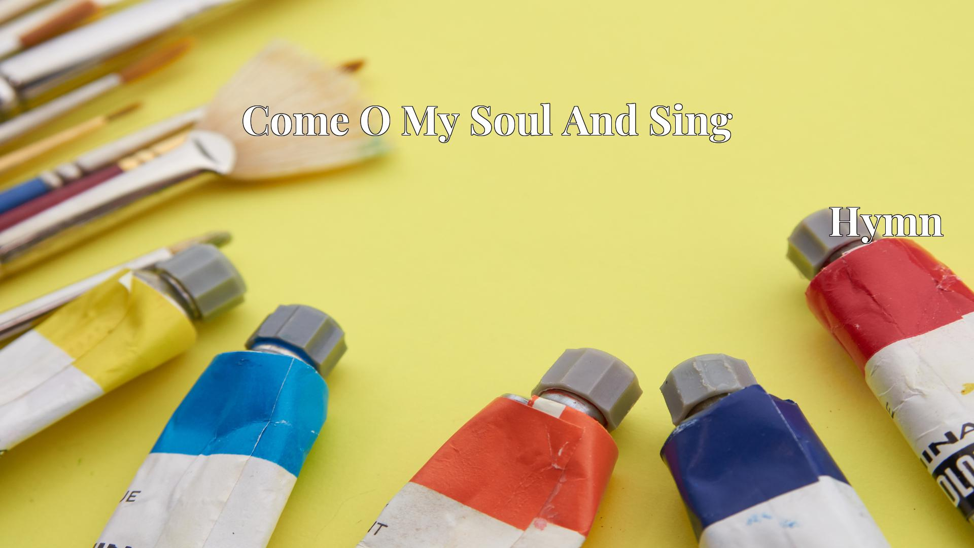 Come O My Soul And Sing Hymn Lyric