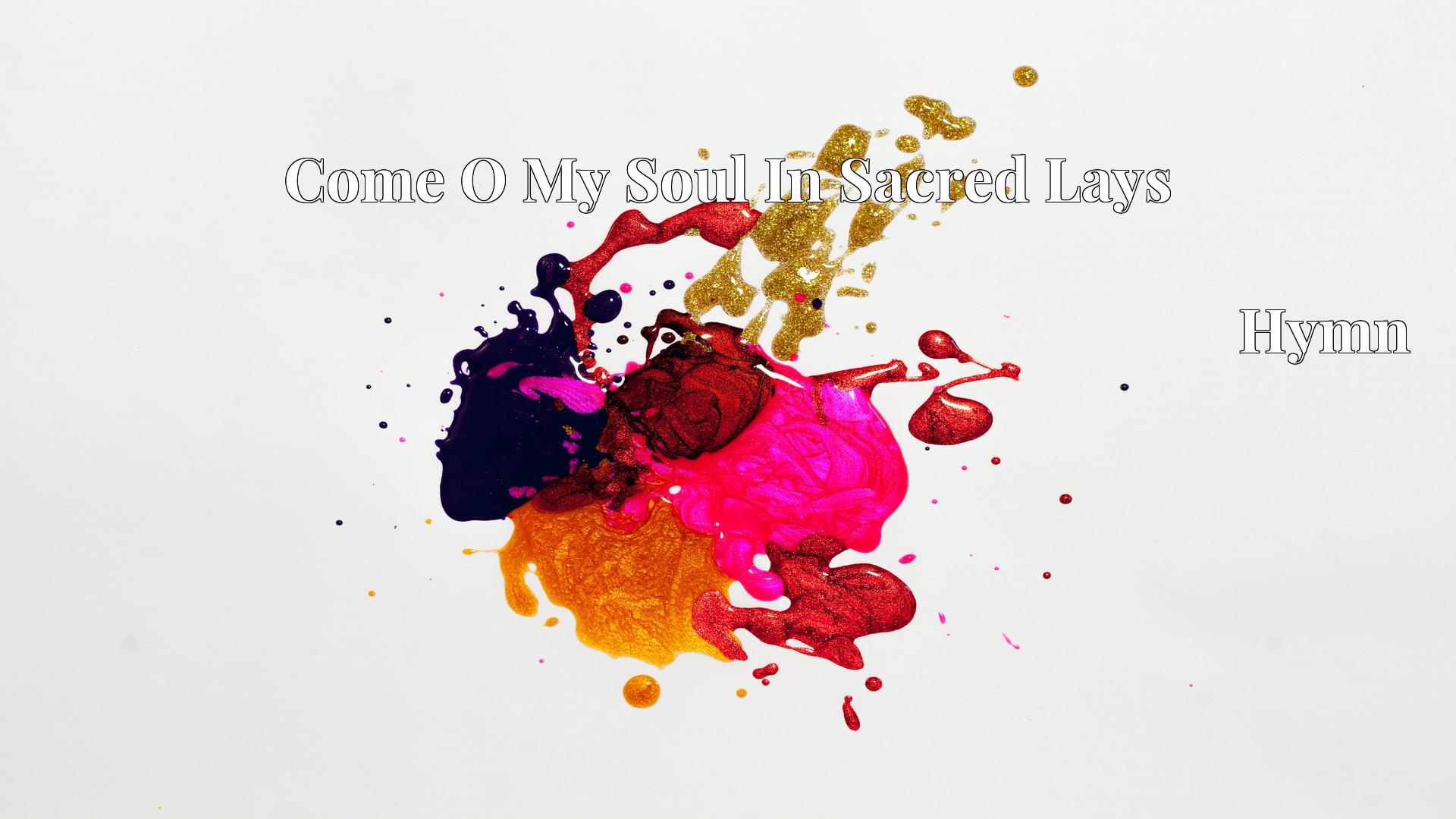 Come O My Soul In Sacred Lays Hymn Lyric