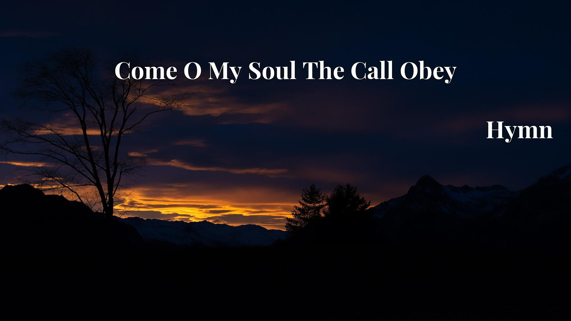Come O My Soul The Call Obey Hymn Lyric