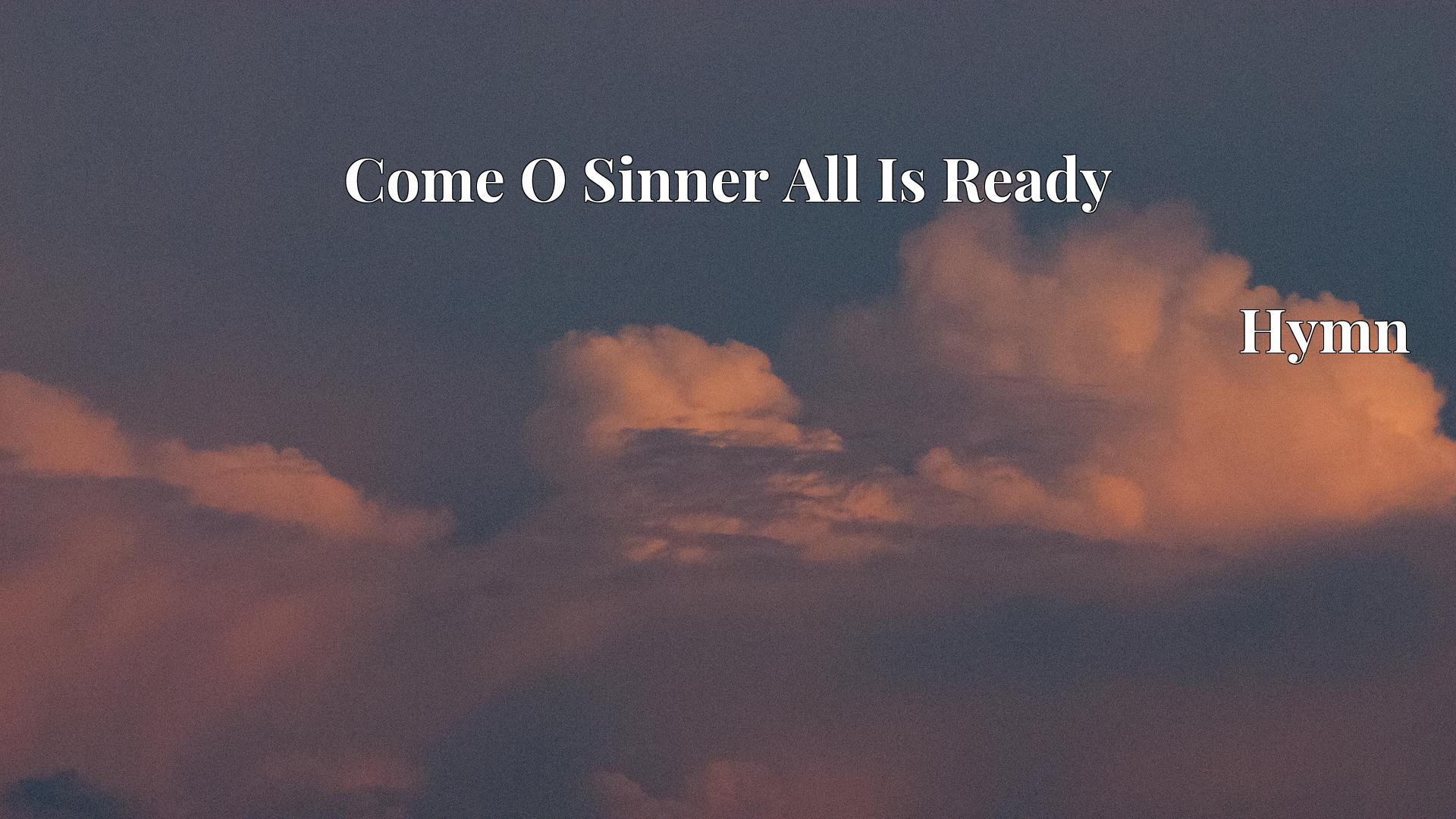 Come O Sinner All Is Ready - Hymn