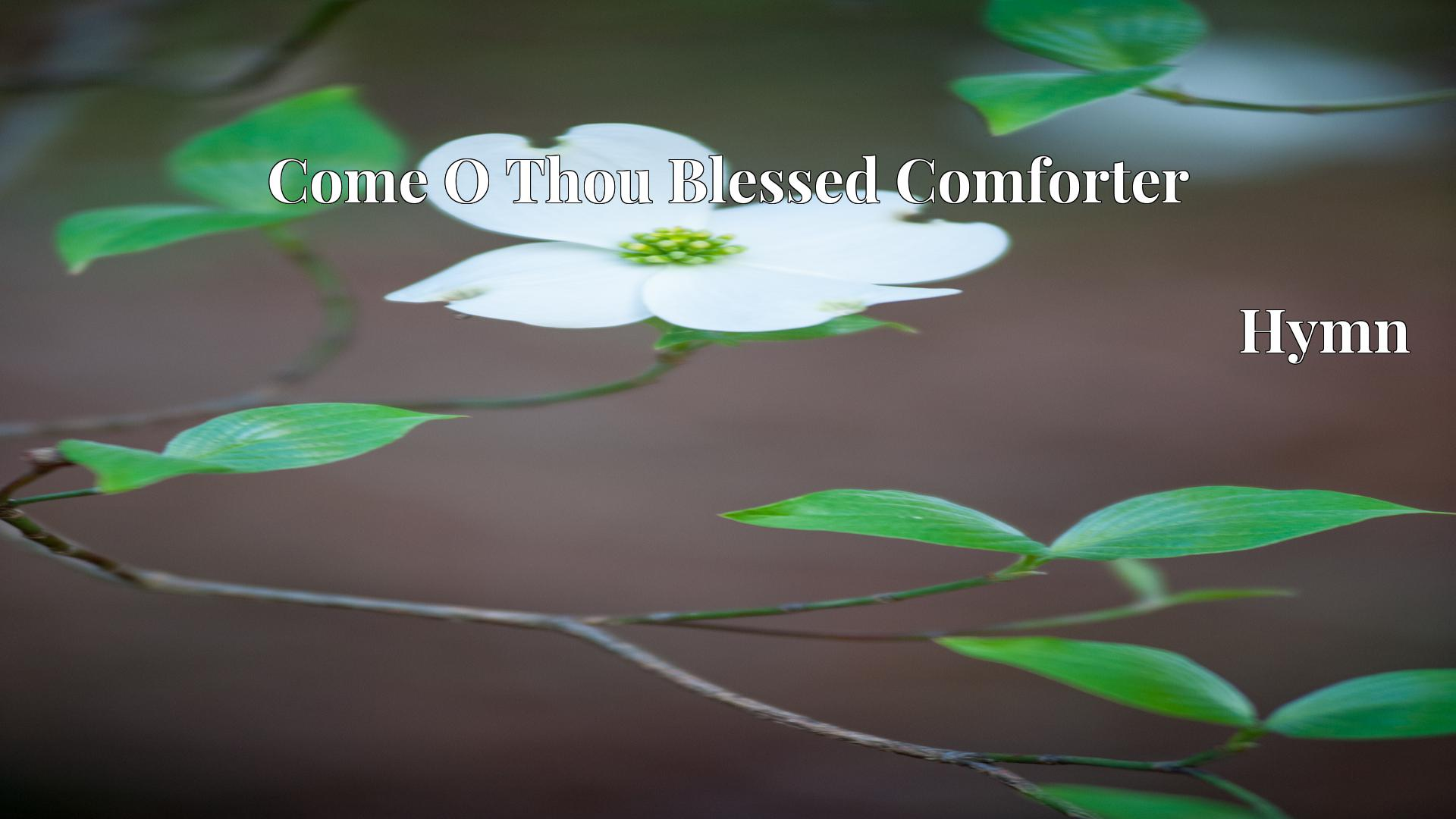 Come O Thou Blessed Comforter - Hymn