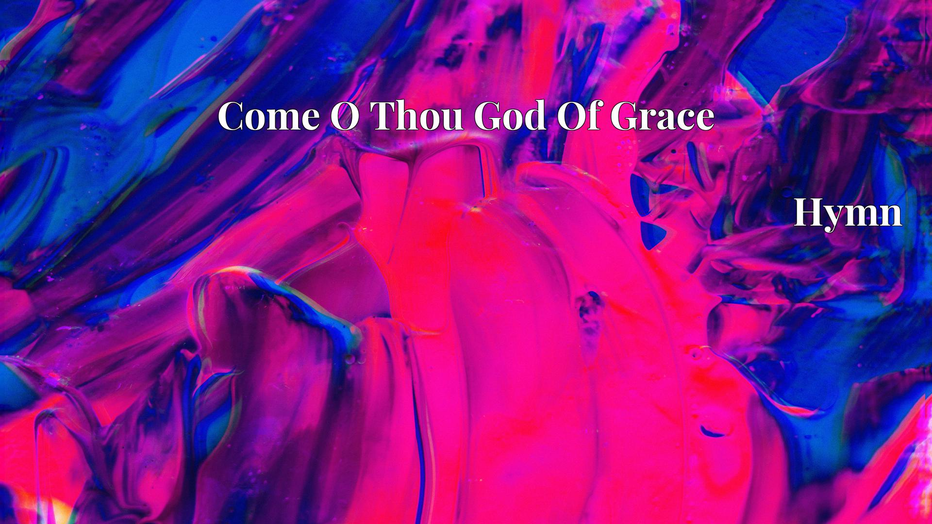 Come O Thou God Of Grace Hymn Lyric