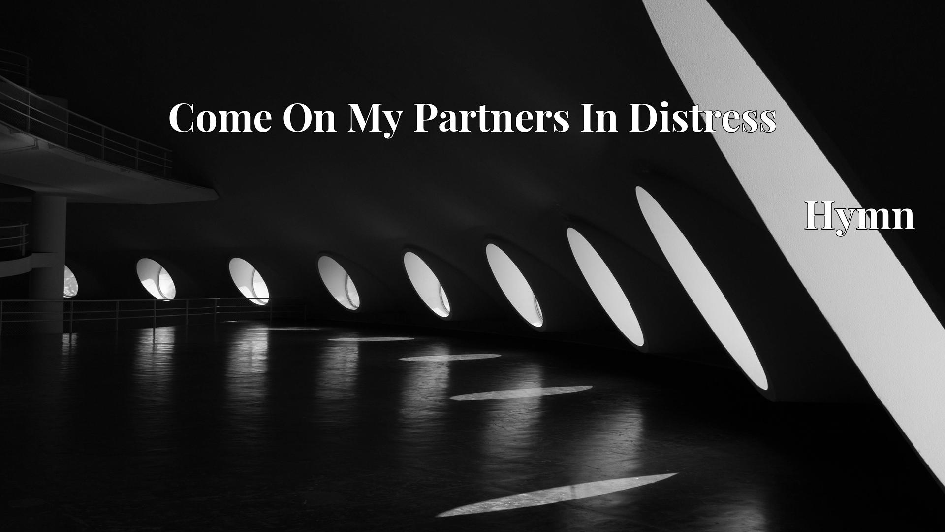 Come On My Partners In Distress Hymn Lyric