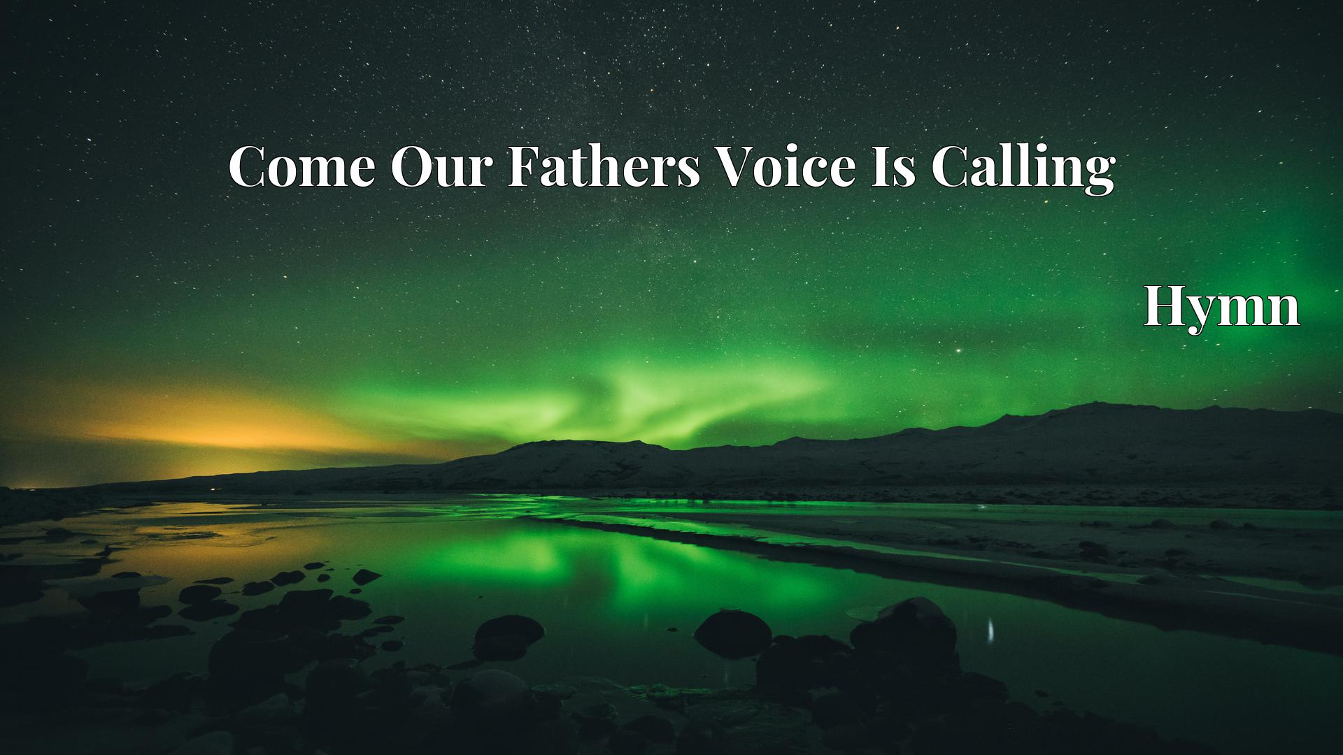 Come Our Fathers Voice Is Calling - Hymn