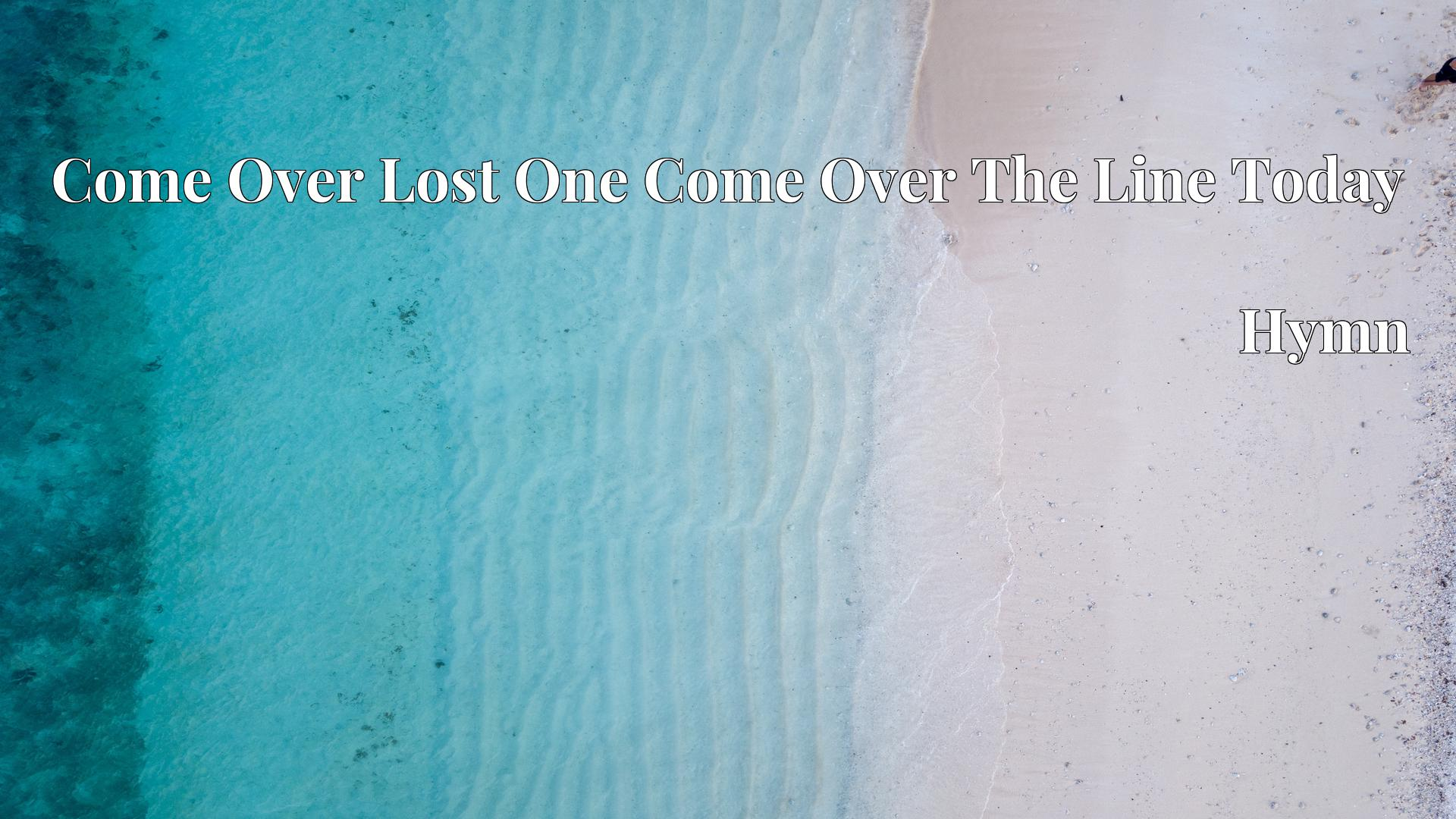 Come Over Lost One Come Over The Line Today Hymn Lyric