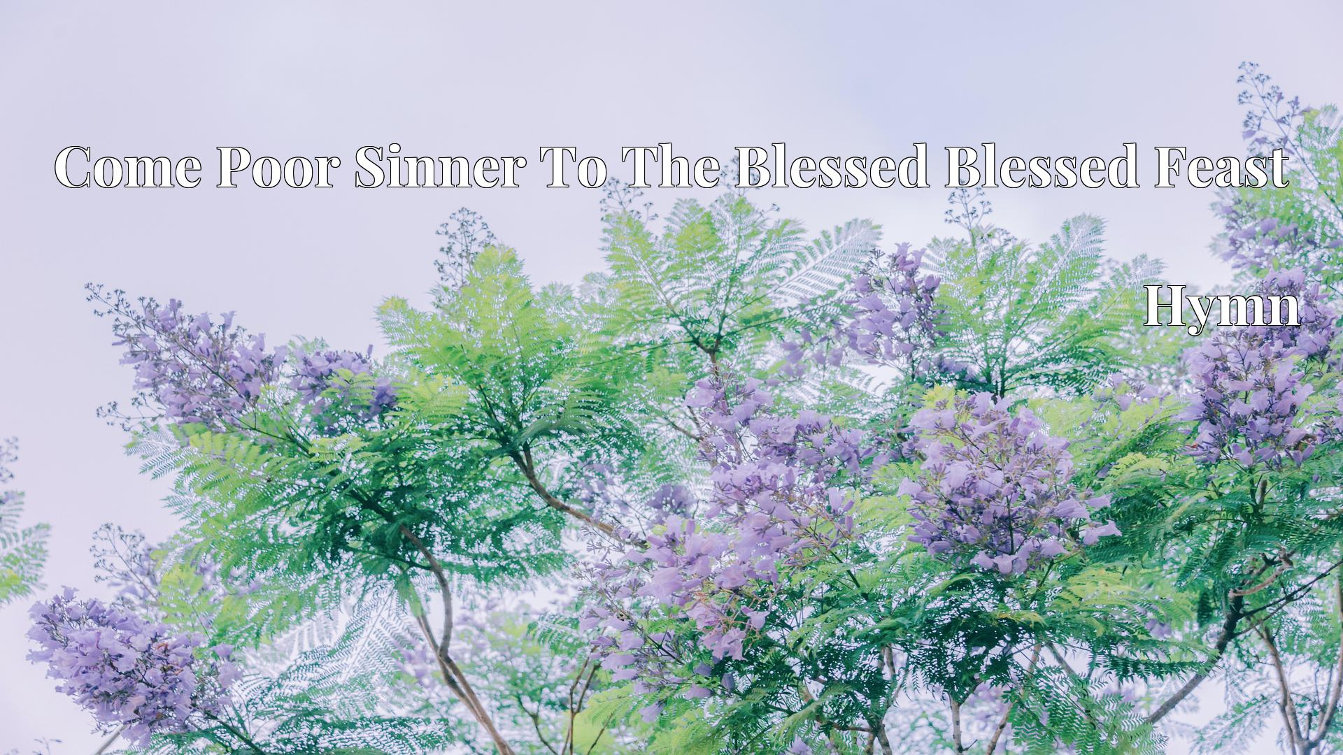 Come Poor Sinner To The Blessed Blessed Feast Hymn Lyric