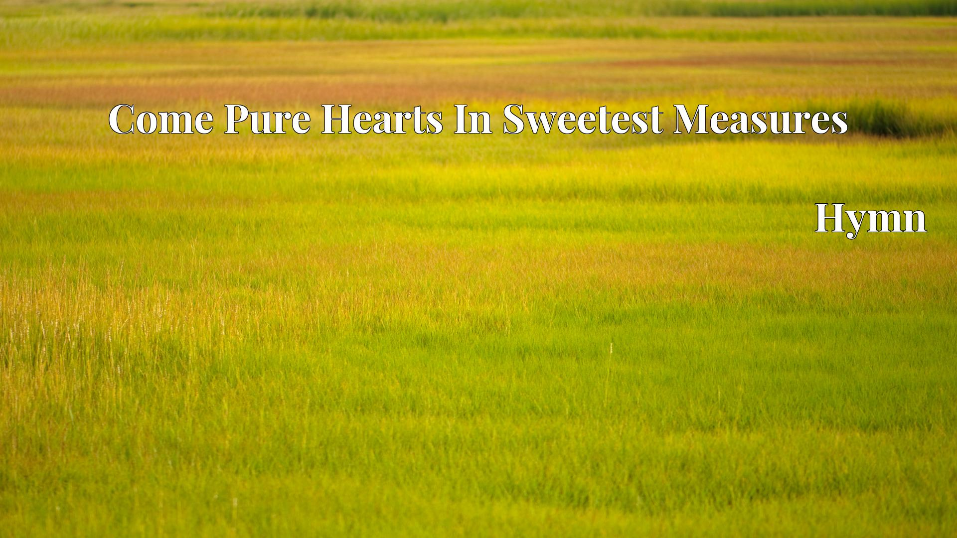 Come Pure Hearts In Sweetest Measures Hymn Lyric