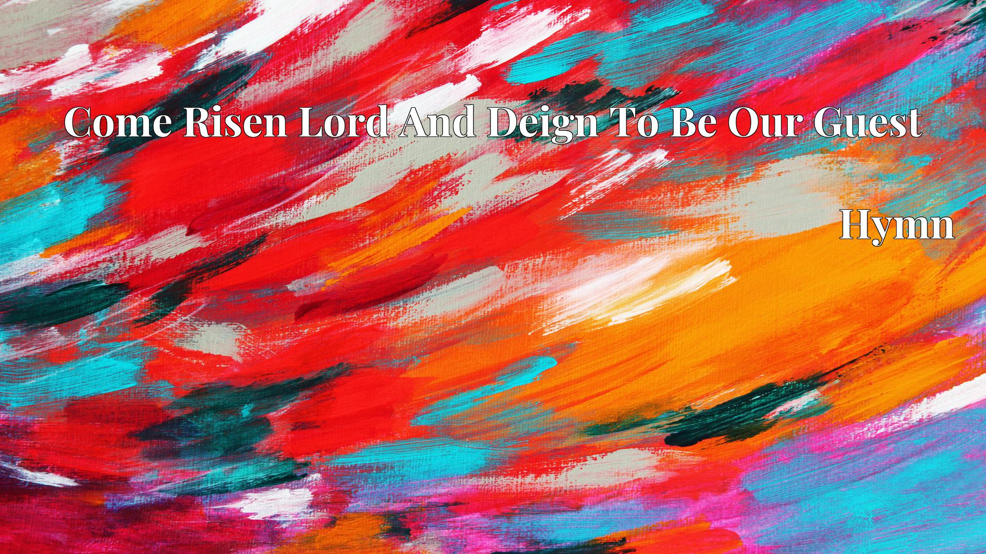 Come Risen Lord And Deign To Be Our Guest - Hymn