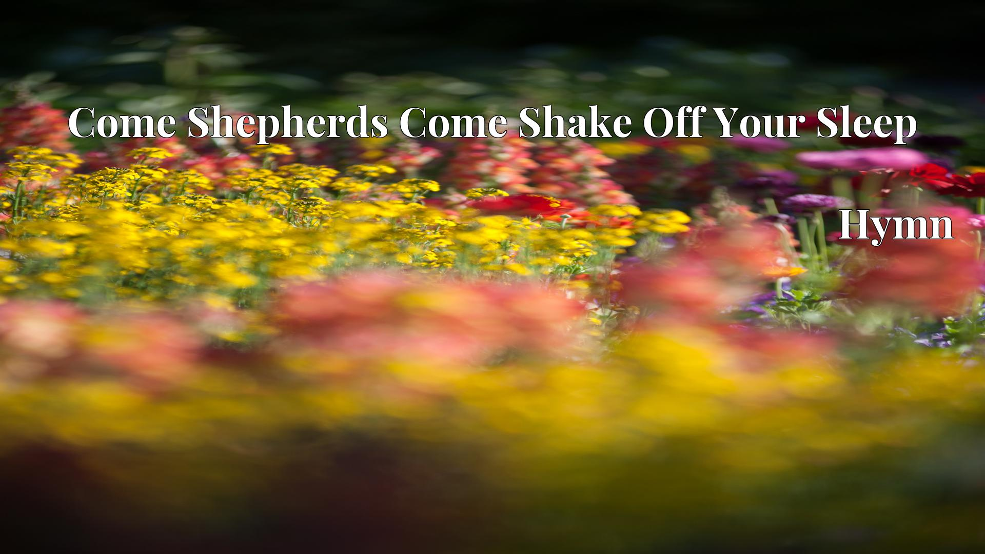 Come Shepherds Come Shake Off Your Sleep Hymn Lyric