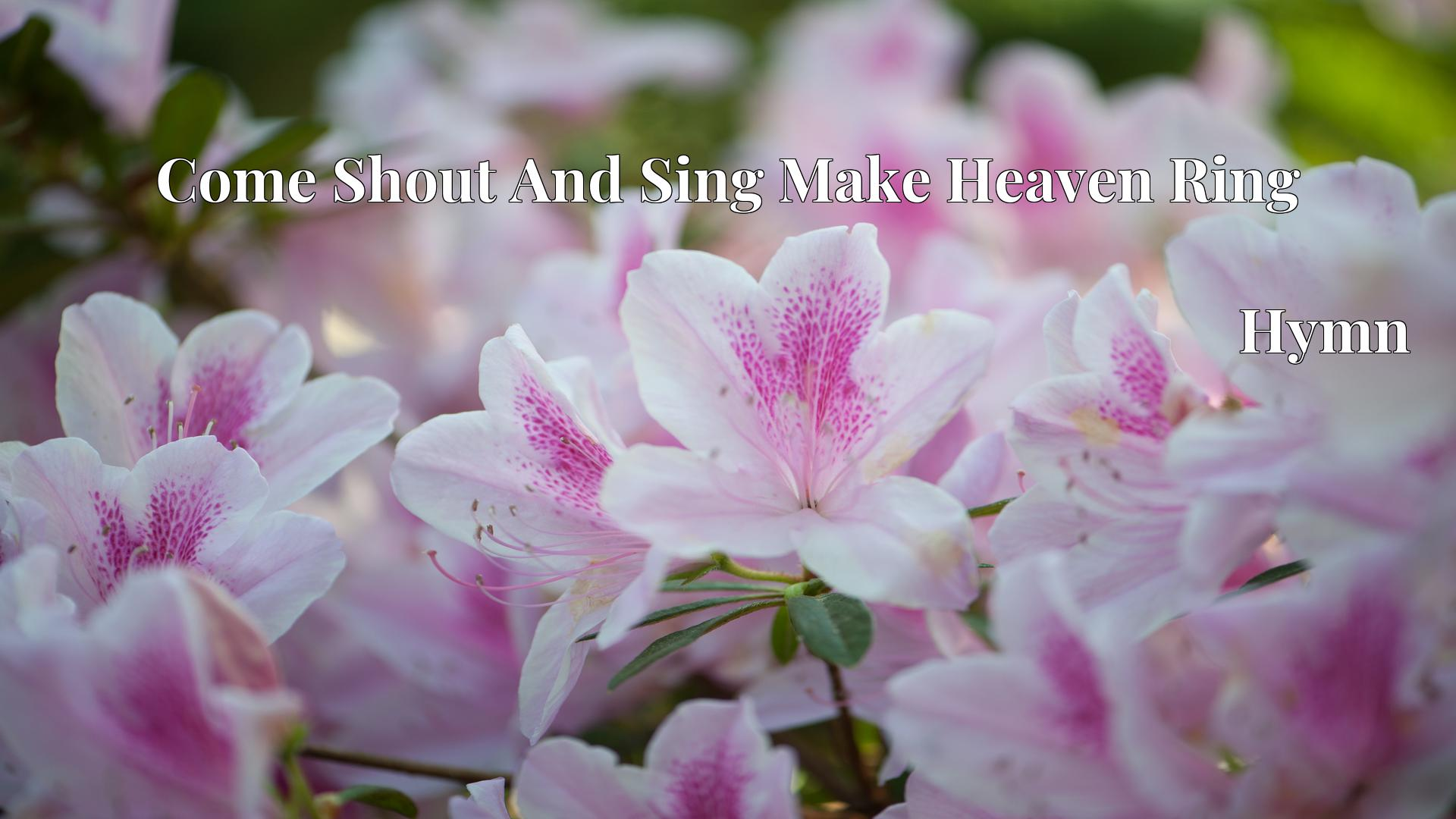 Come Shout And Sing Make Heaven Ring Hymn Lyric
