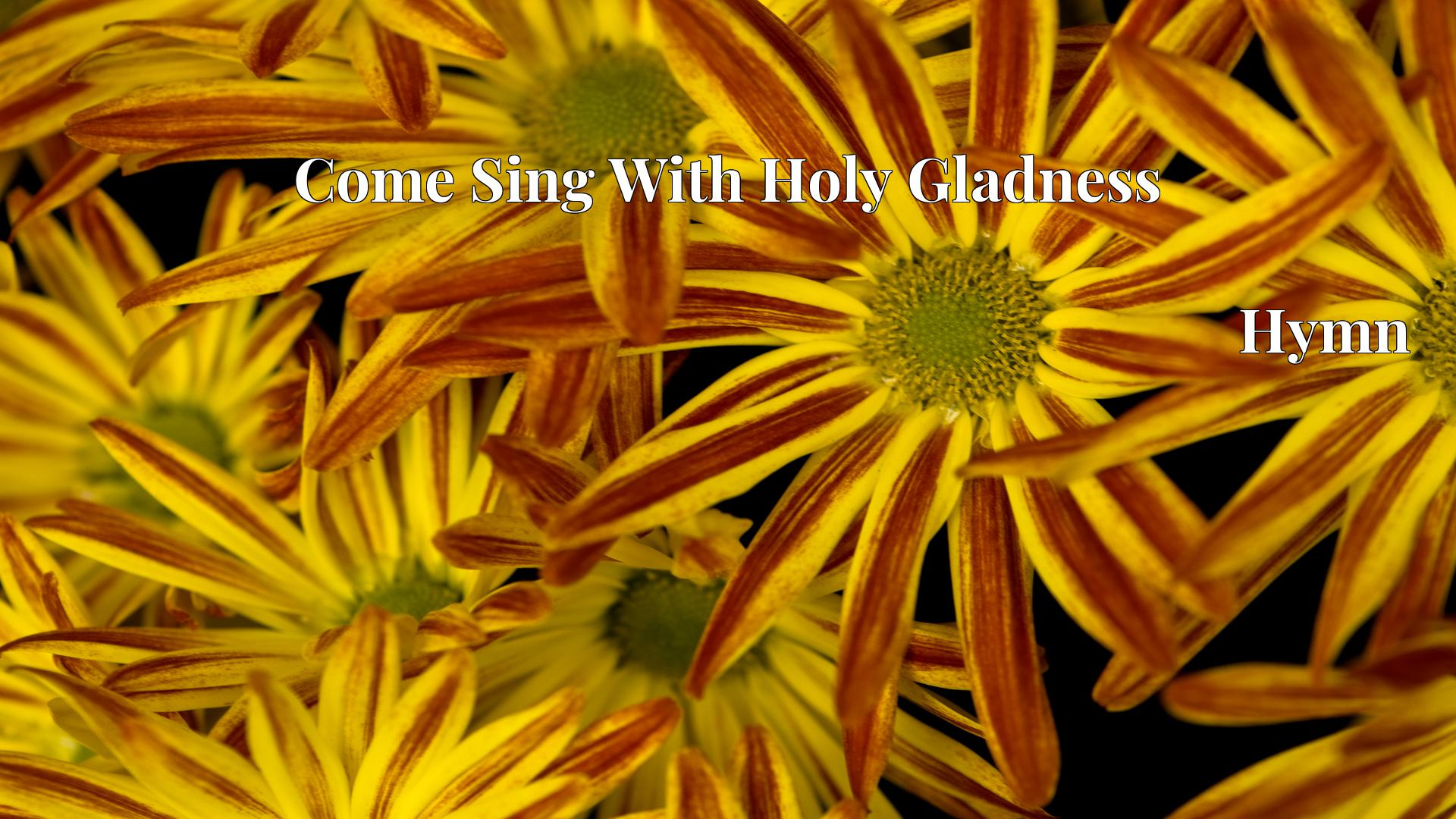 Come Sing With Holy Gladness Hymn Lyric