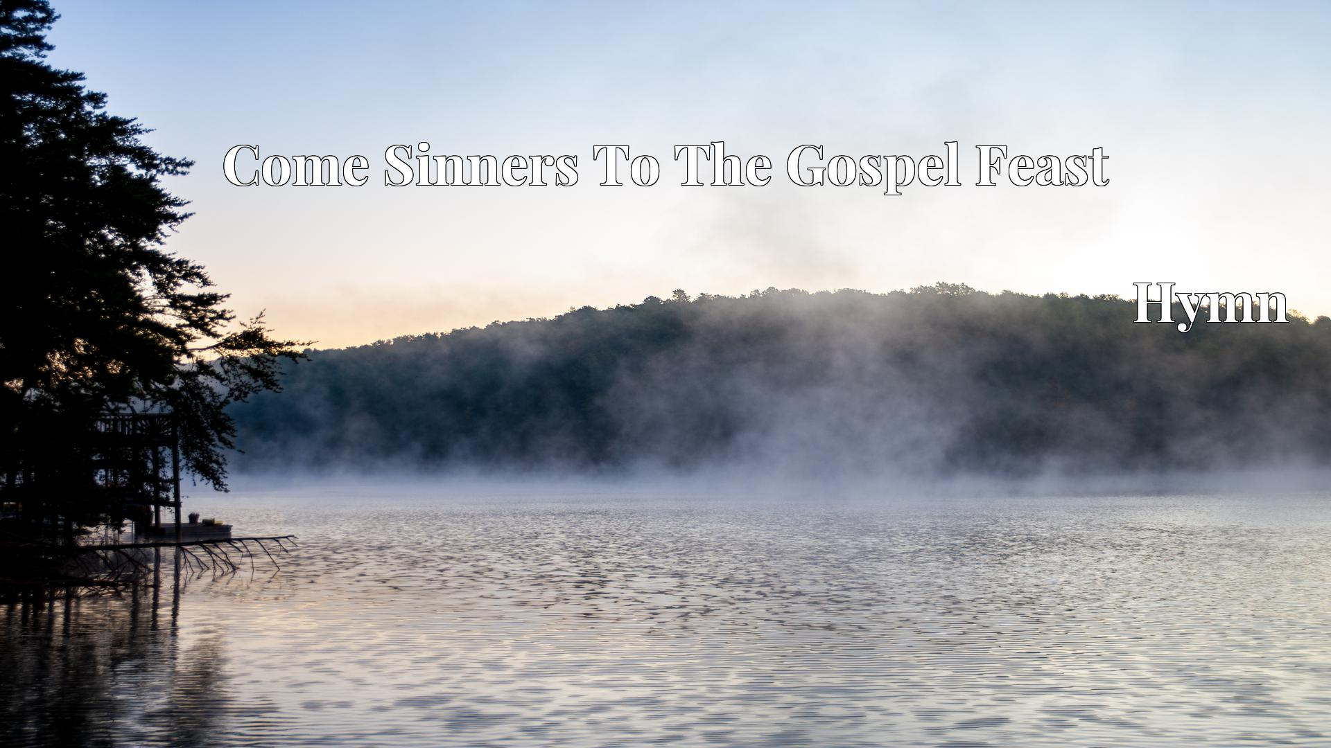 Come Sinners To The Gospel Feast - Hymn