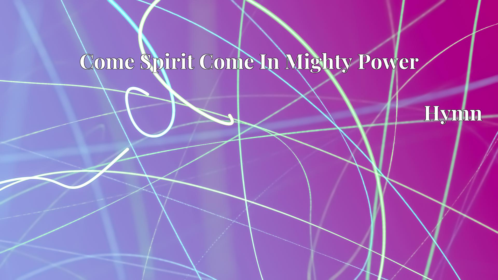 Come Spirit Come In Mighty Power - Hymn