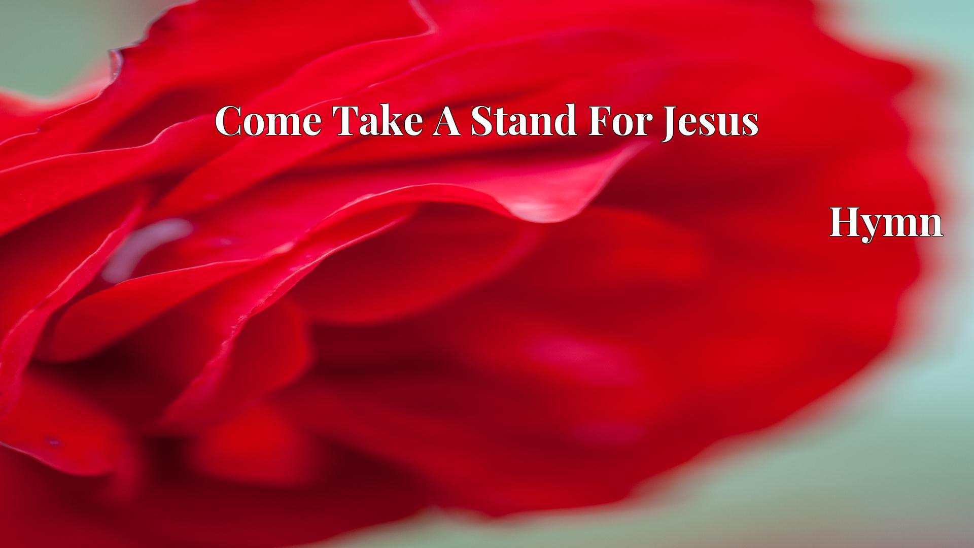 Come Take A Stand For Jesus Hymn Lyric