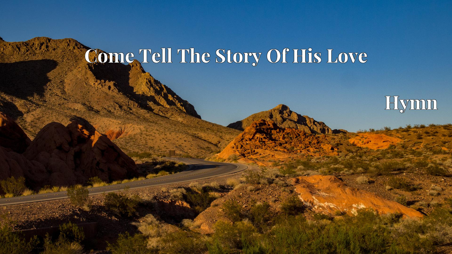 Come Tell The Story Of His Love Hymn Lyric