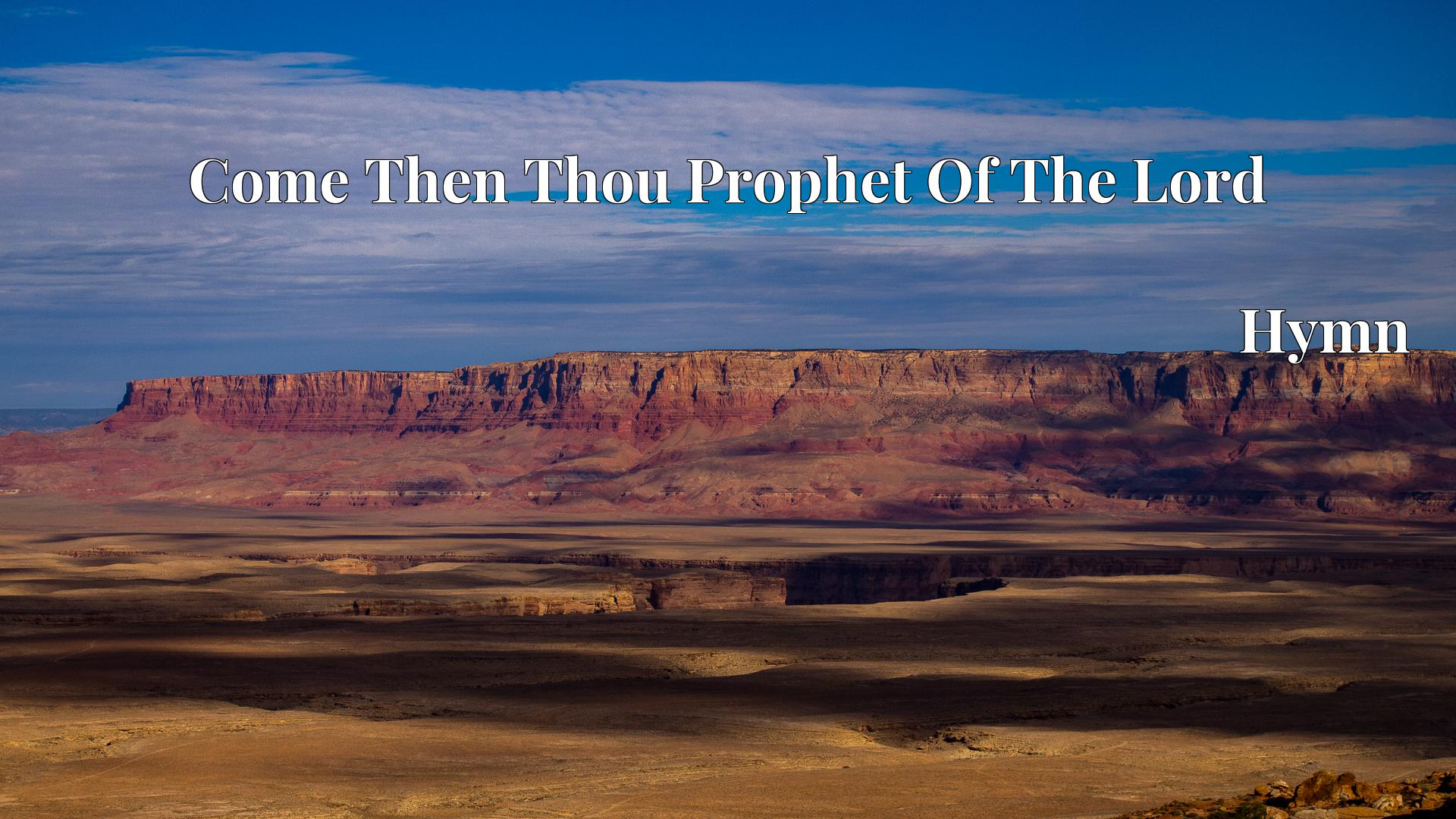 Come Then Thou Prophet Of The Lord Hymn Lyric