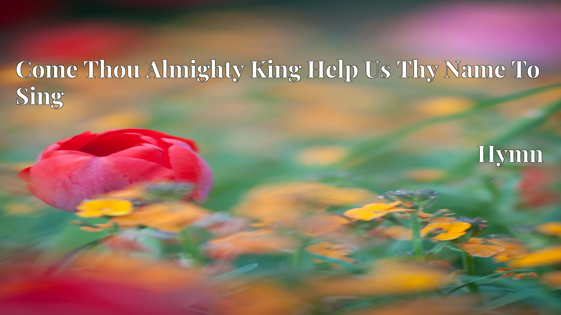 Come Thou Almighty King Help Us Thy Name To Sing - Hymn