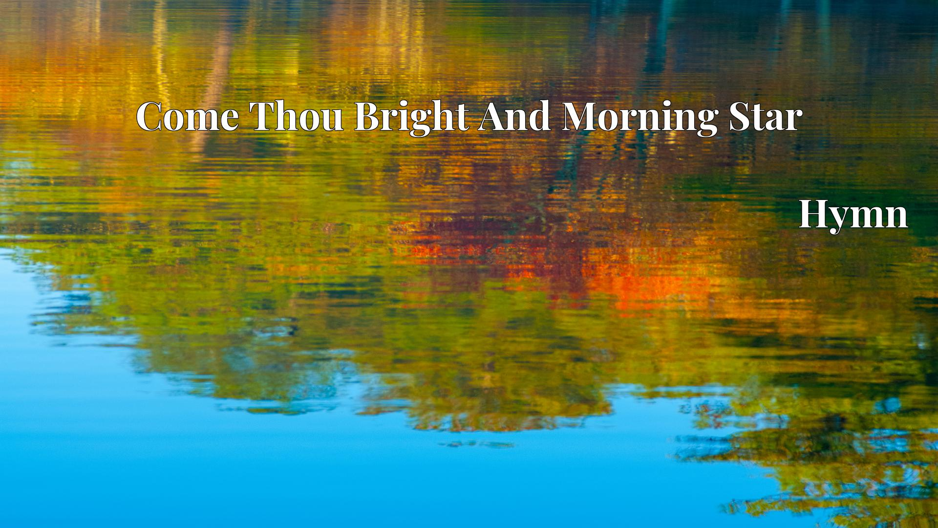 Come Thou Bright And Morning Star - Hymn