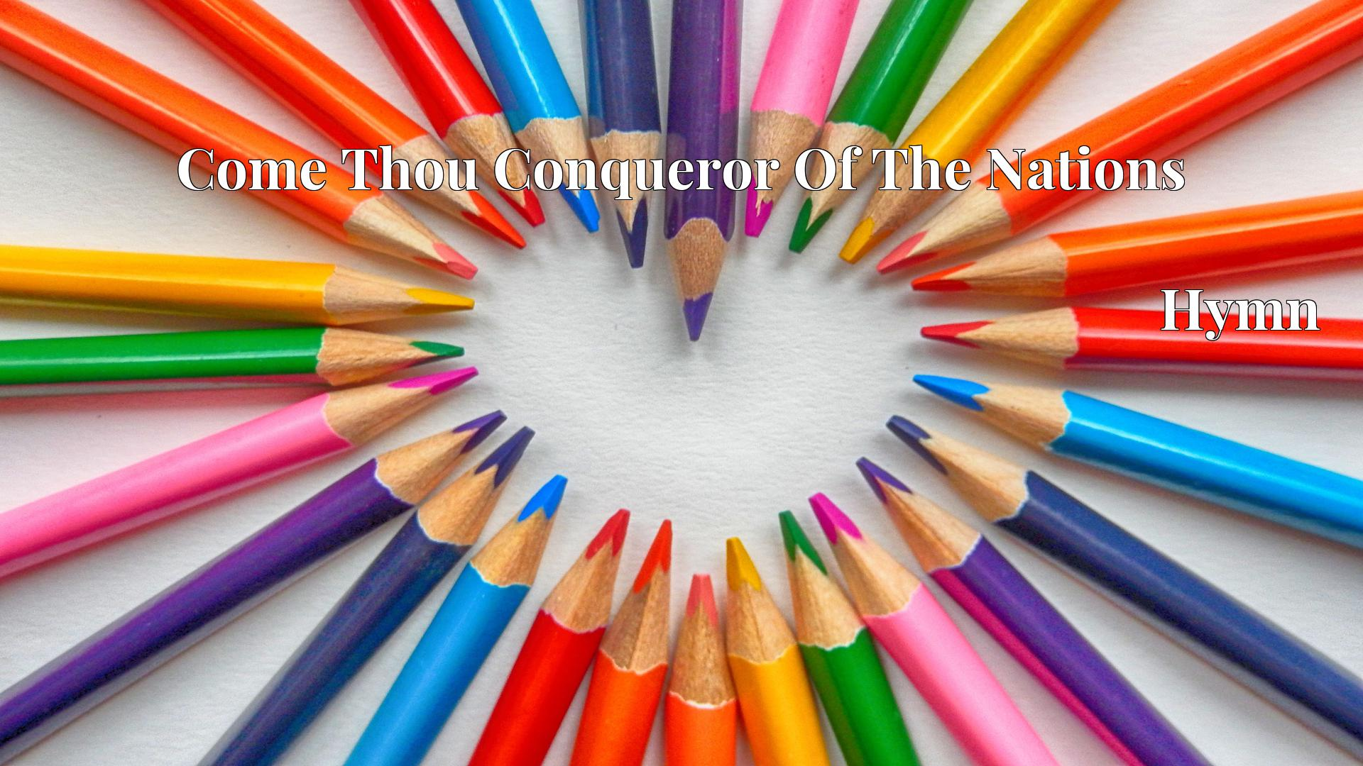Come Thou Conqueror Of The Nations Hymn Lyric
