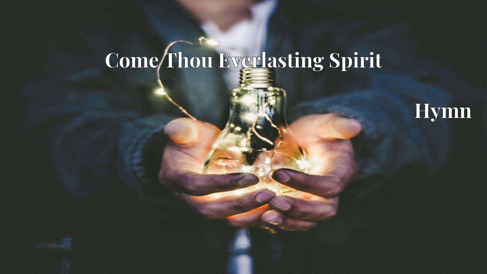 Come Thou Everlasting Spirit - Hymn