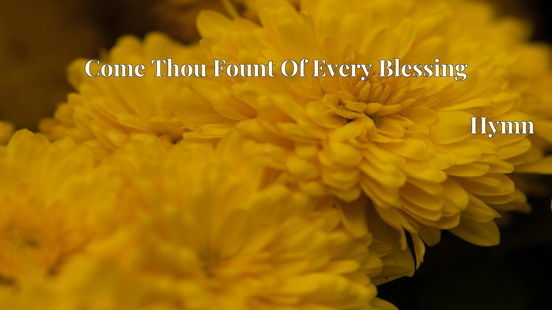 Come Thou Fount Of Every Blessing Hymn Lyric