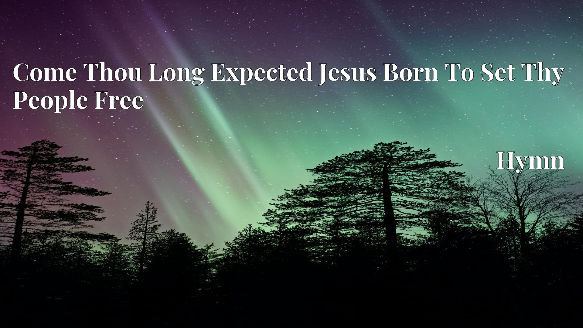 Come Thou Long Expected Jesus Born To Set Thy People Free Hymn Lyric