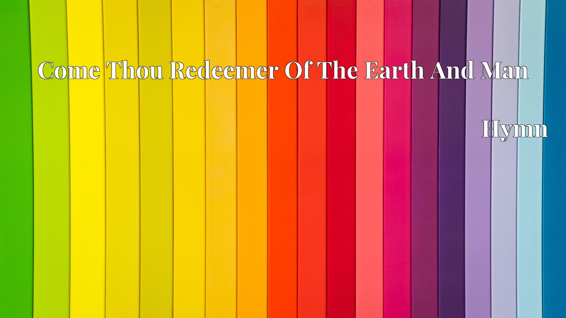 Come Thou Redeemer Of The Earth And Man - Hymn
