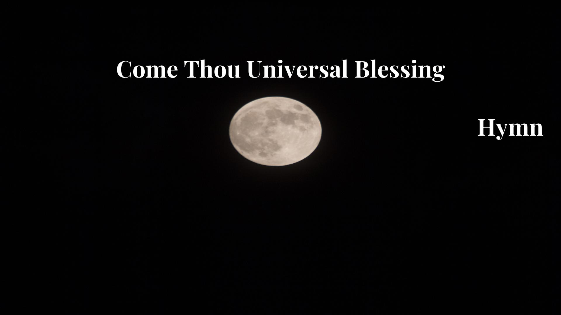 Come Thou Universal Blessing Hymn Lyric