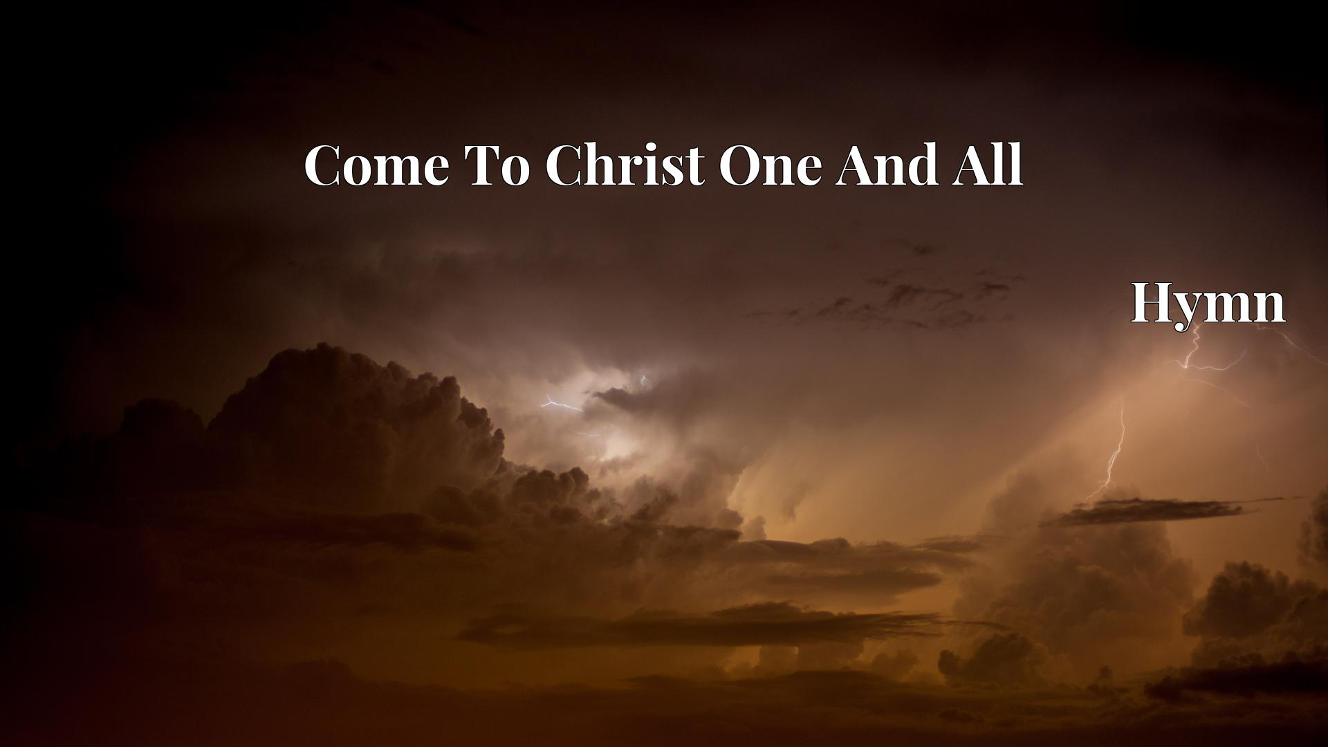Come To Christ One And All Hymn Lyric
