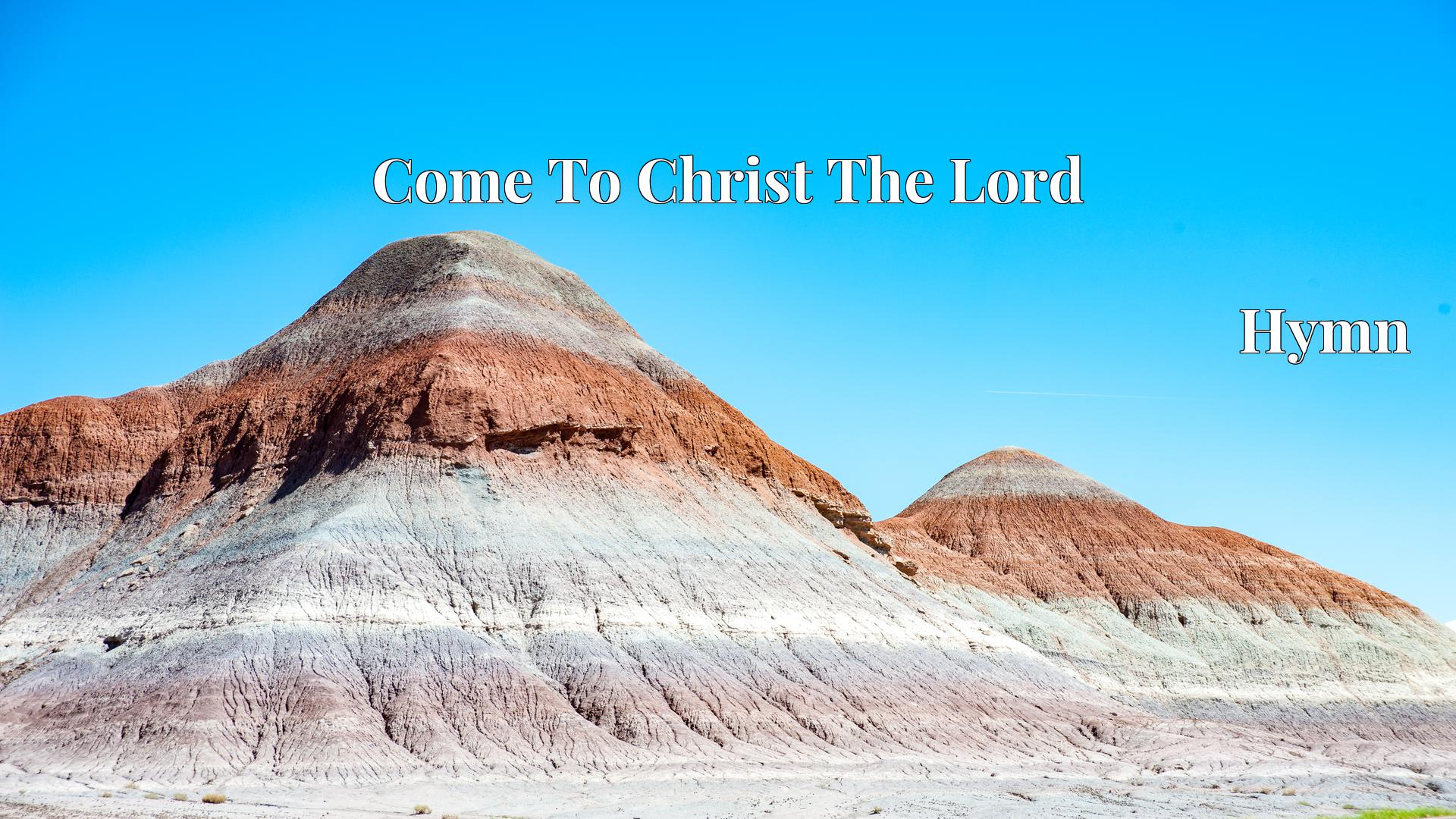 Come To Christ The Lord Hymn Lyric