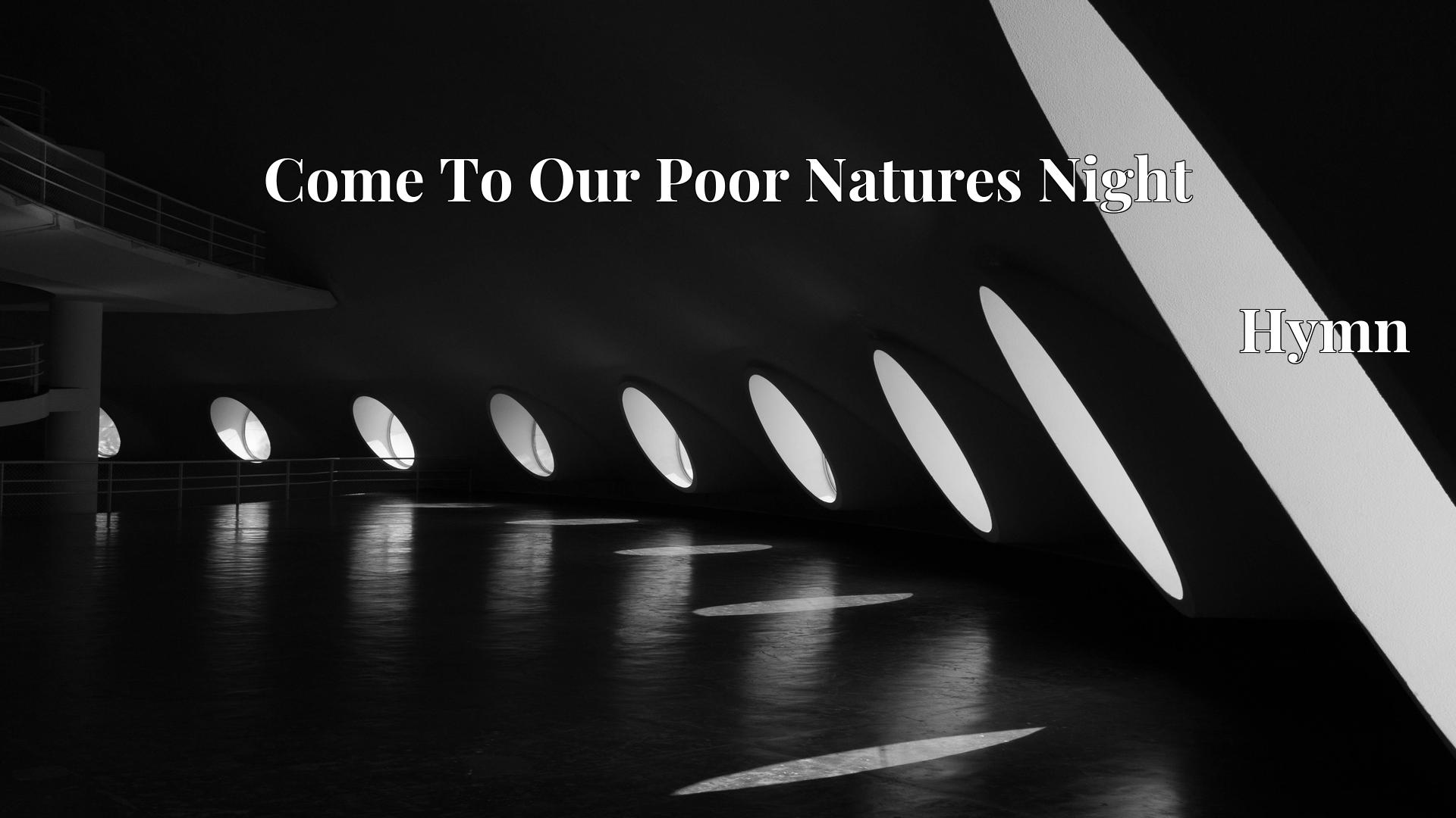 Come To Our Poor Natures Night Hymn Lyric