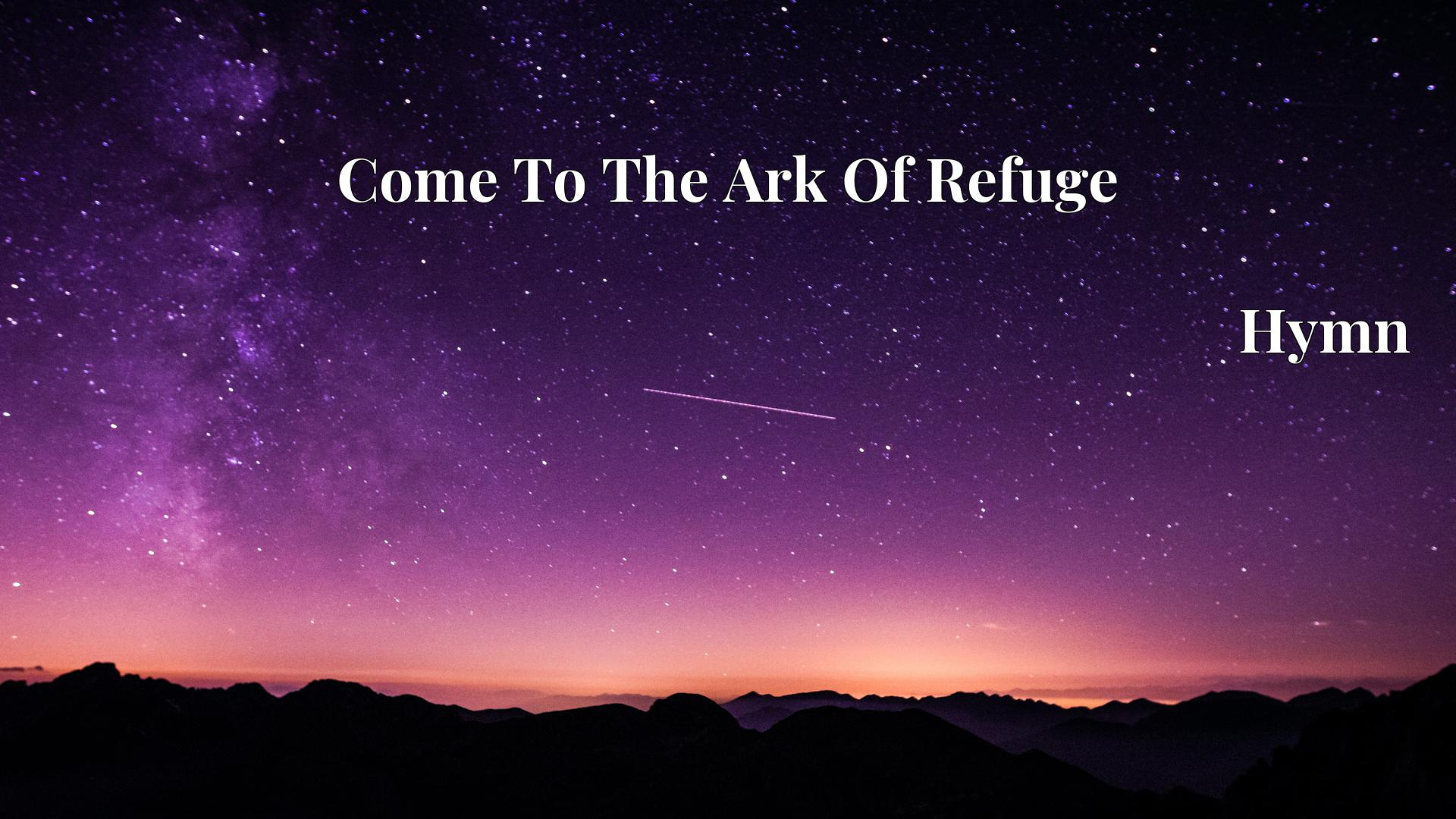 Come To The Ark Of Refuge Hymn Lyric