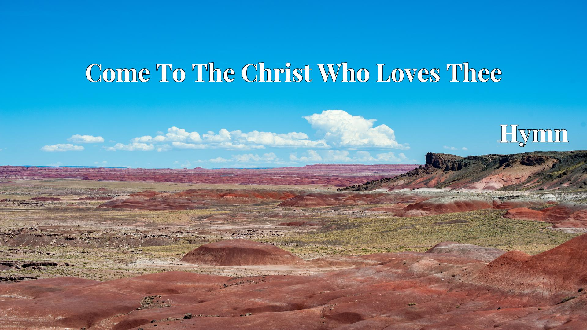 Come To The Christ Who Loves Thee Hymn Lyric