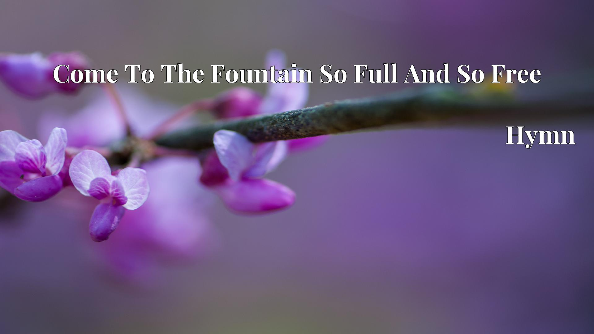 Come To The Fountain So Full And So Free Hymn Lyric