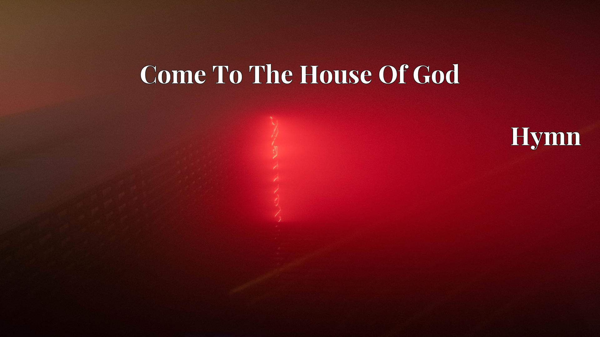 Come To The House Of God Hymn Lyric