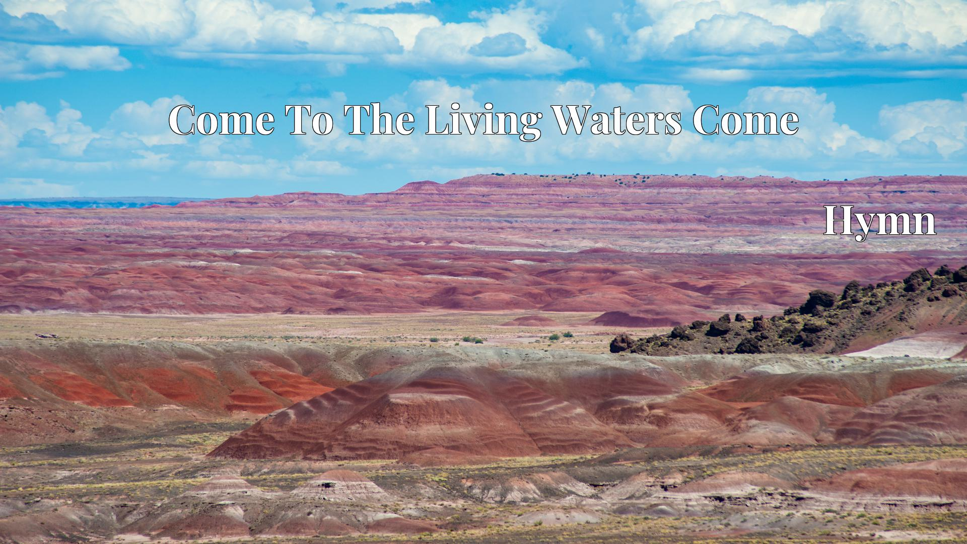 Come To The Living Waters Come Hymn Lyric