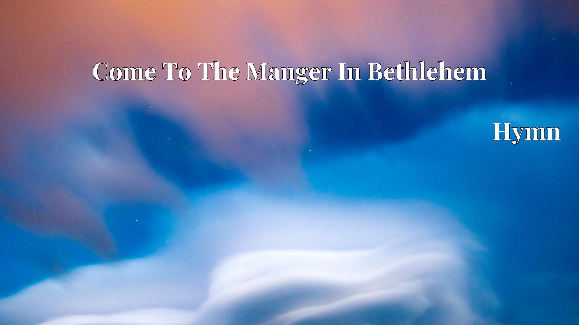 Come To The Manger In Bethlehem - Hymn