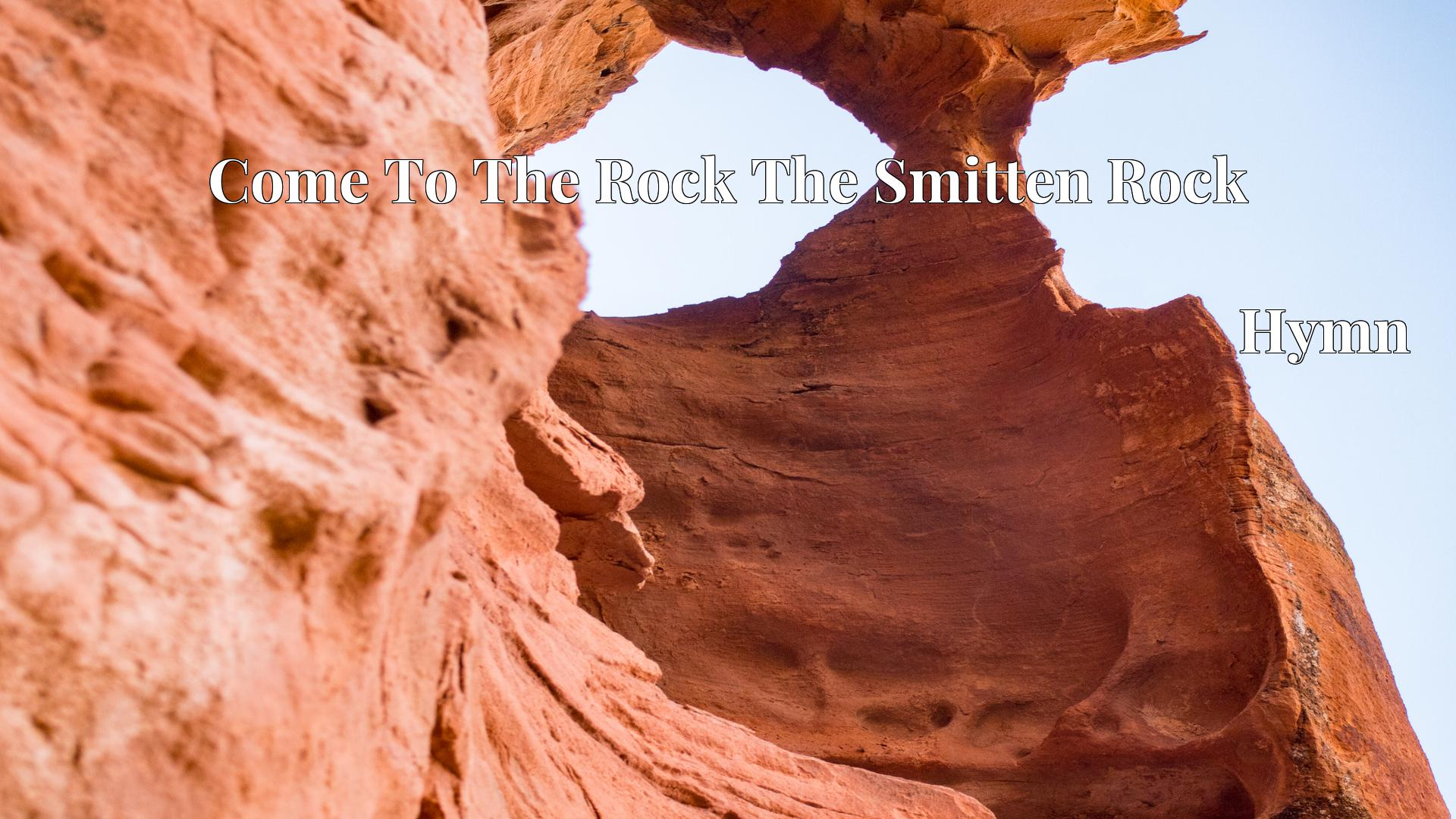 Come To The Rock The Smitten Rock - Hymn
