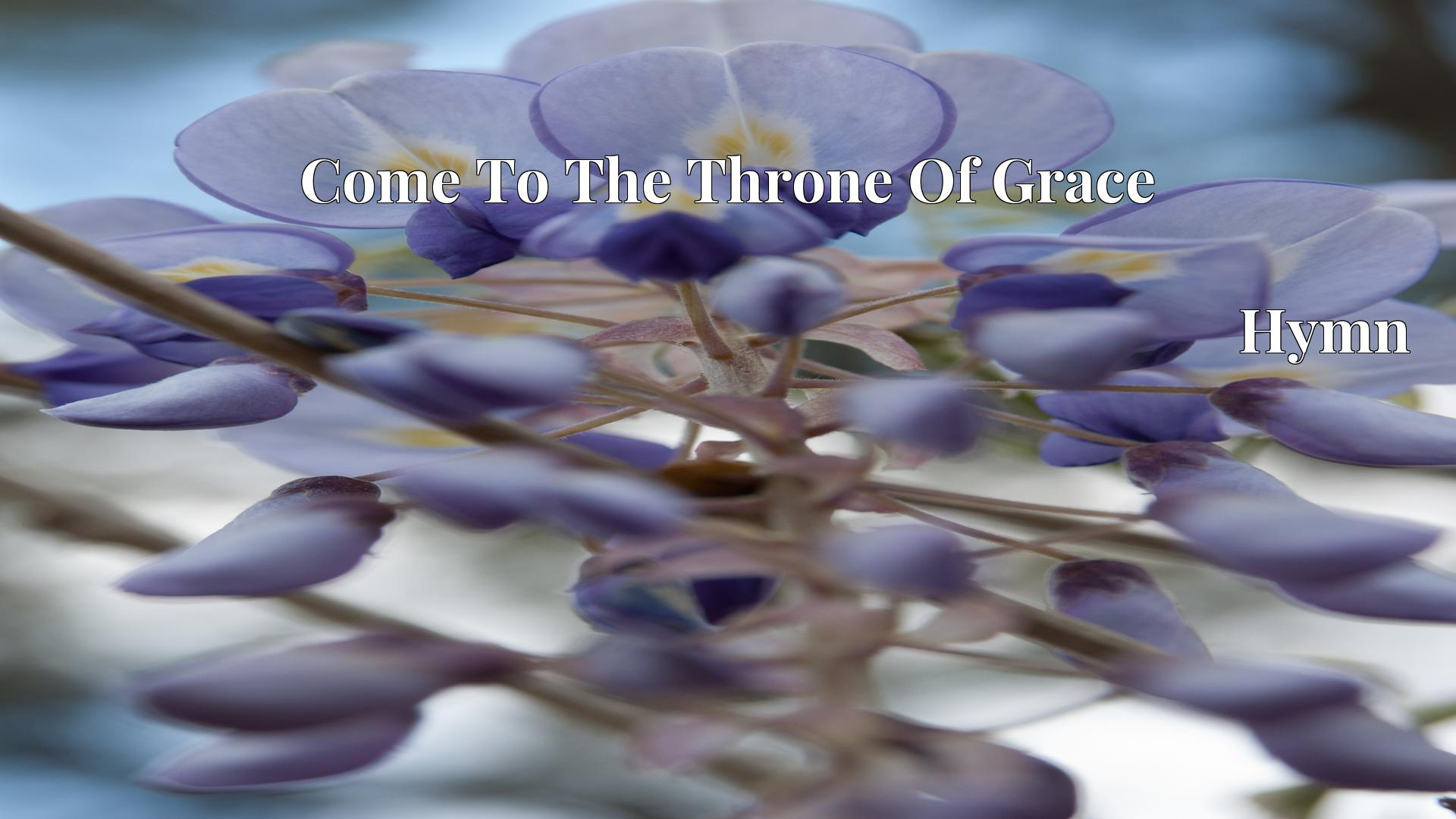 Come To The Throne Of Grace - Hymn